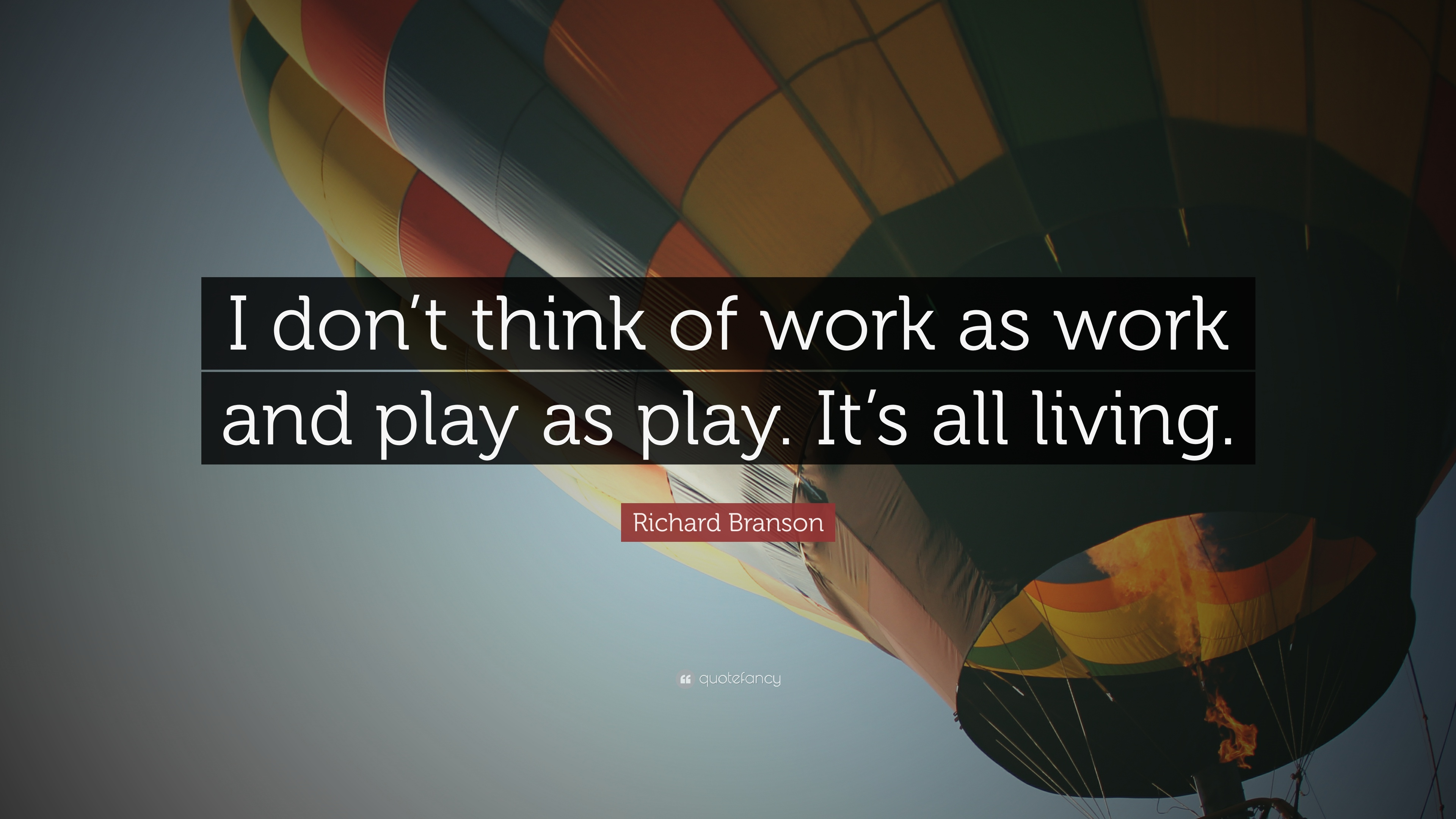 "Richard Branson Quote: ""I don't think of work as work and play as"