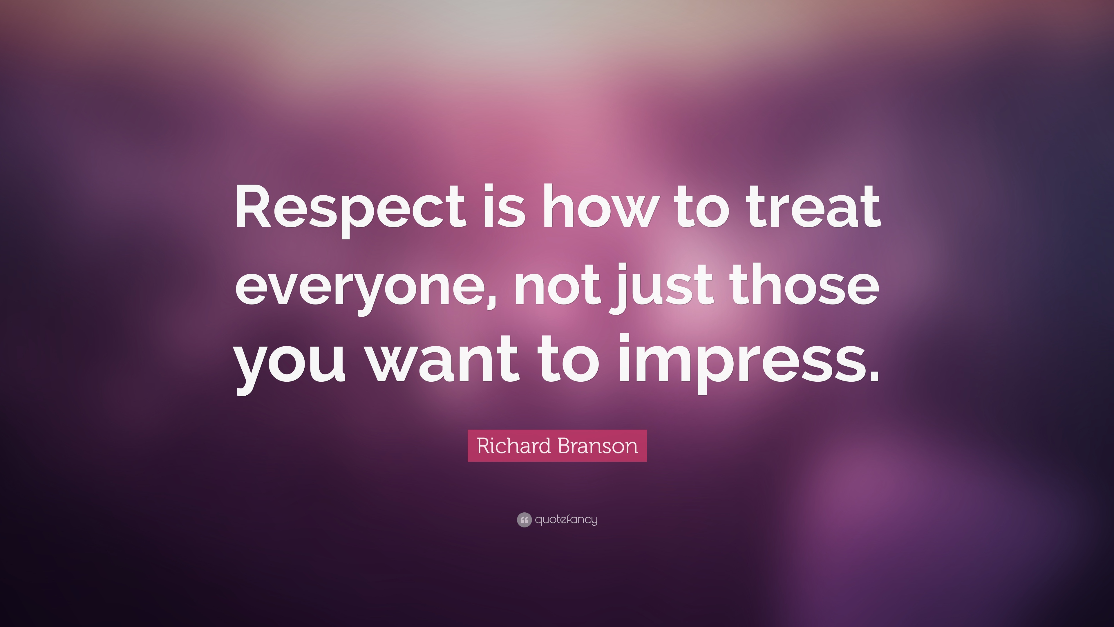 "Quotes Respect Richard Branson Quote ""Respect Is How To Treat Everyone Not Just"
