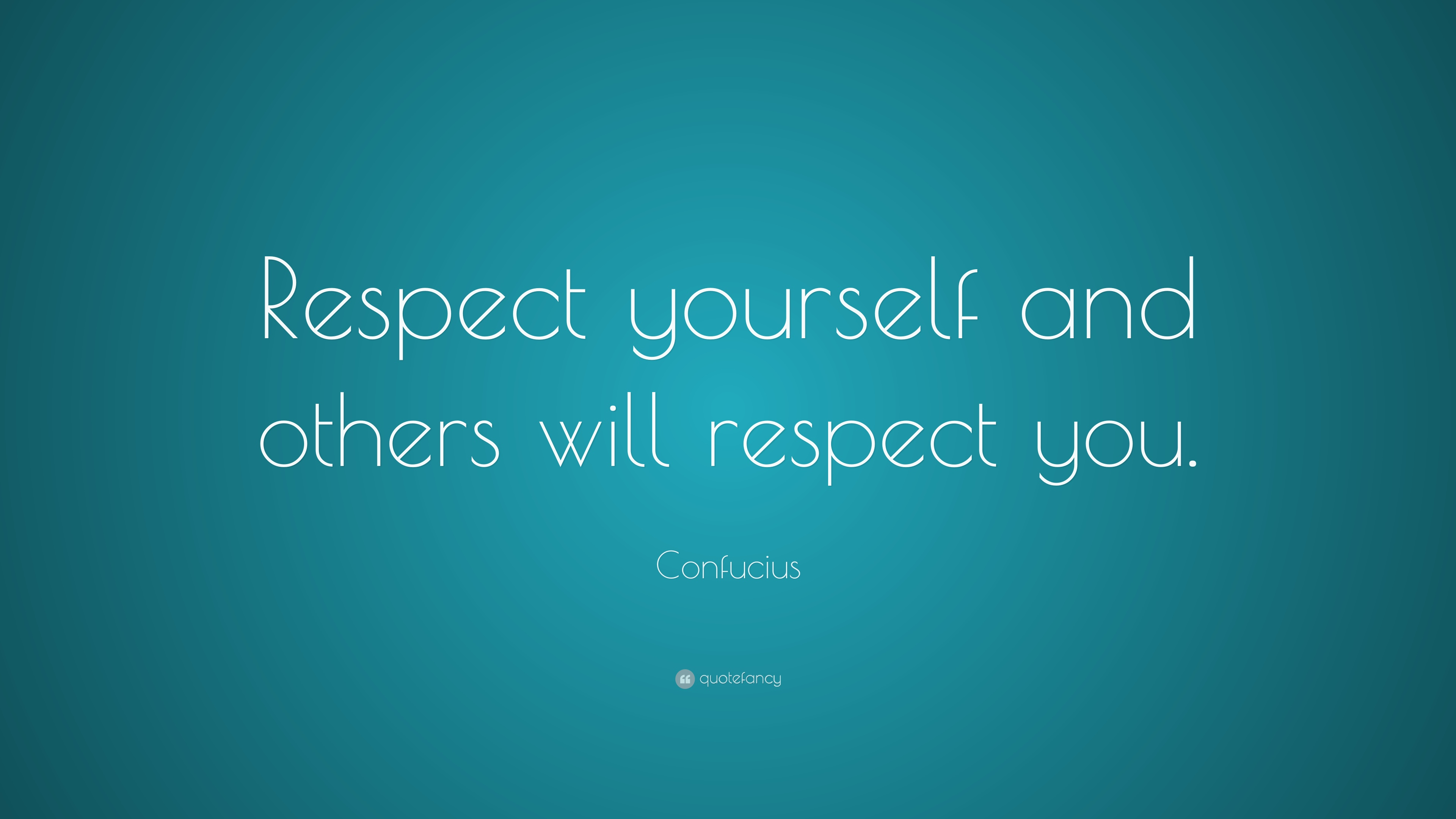 """Confucius Quote: """"Respect Yourself And Others Will Respect"""