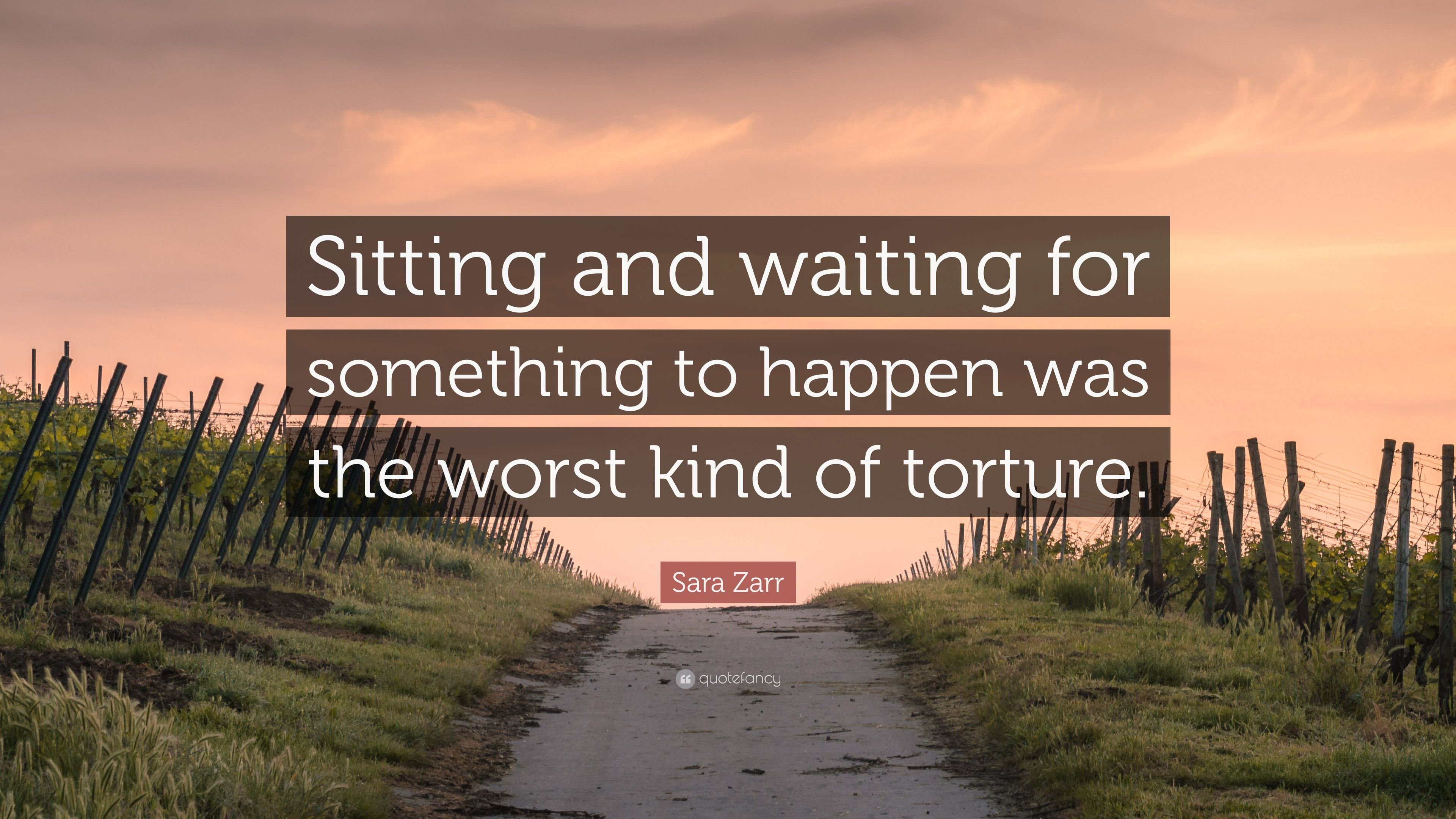Sara Zarr Quote Sitting And Waiting For Something To Happen Was
