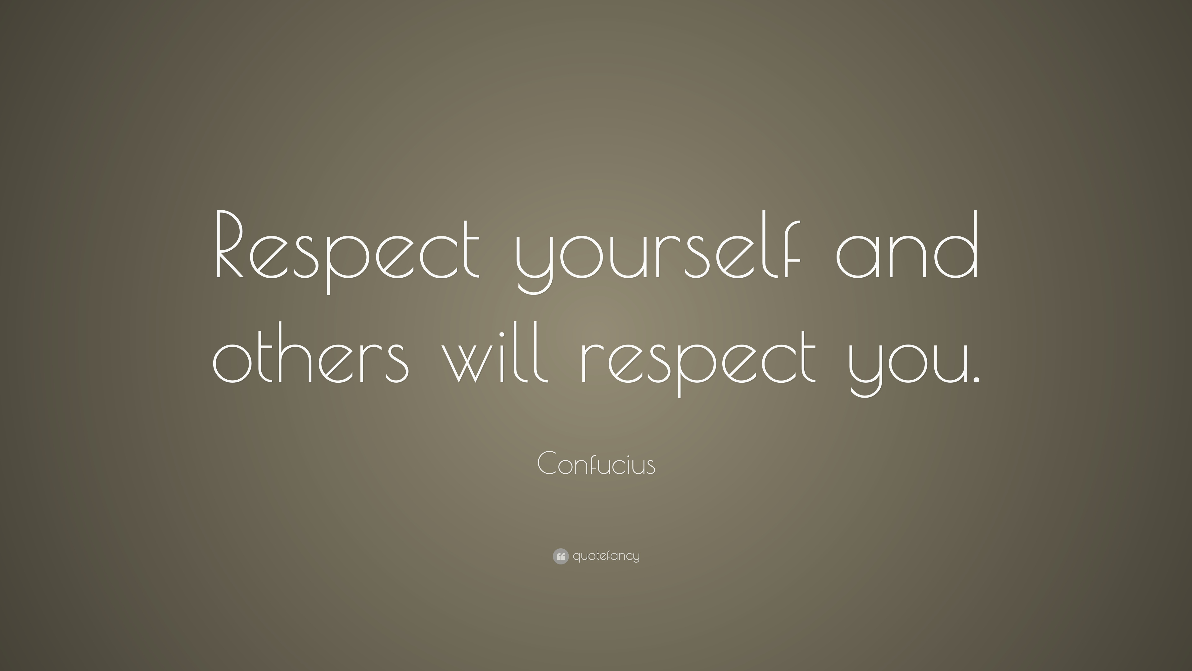Delicieux Confucius Quote: U201cRespect Yourself And Others Will Respect You.u201d