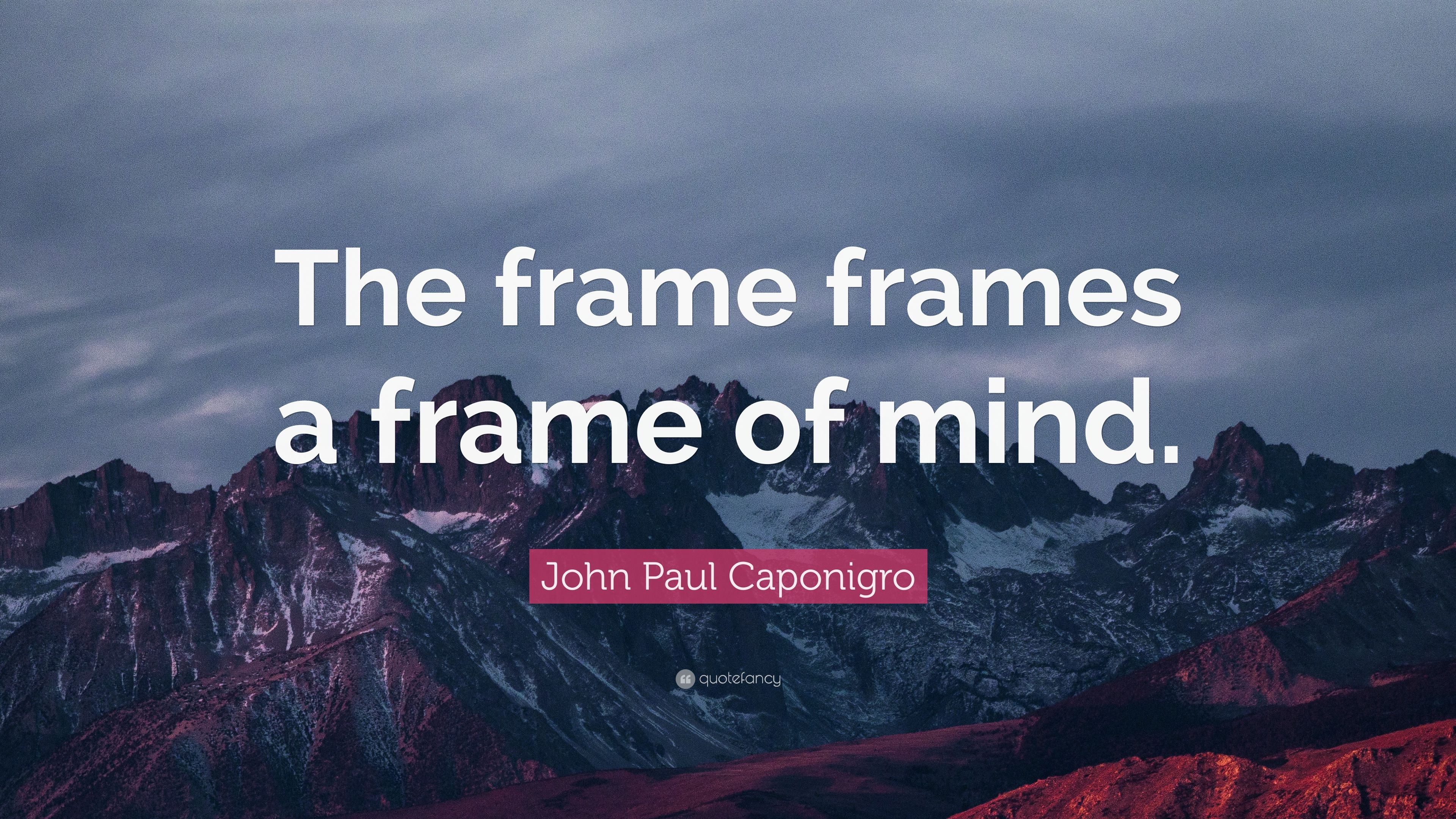 "John Paul Caponigro Quote: ""The frame frames a frame of mind."" (7 ..."