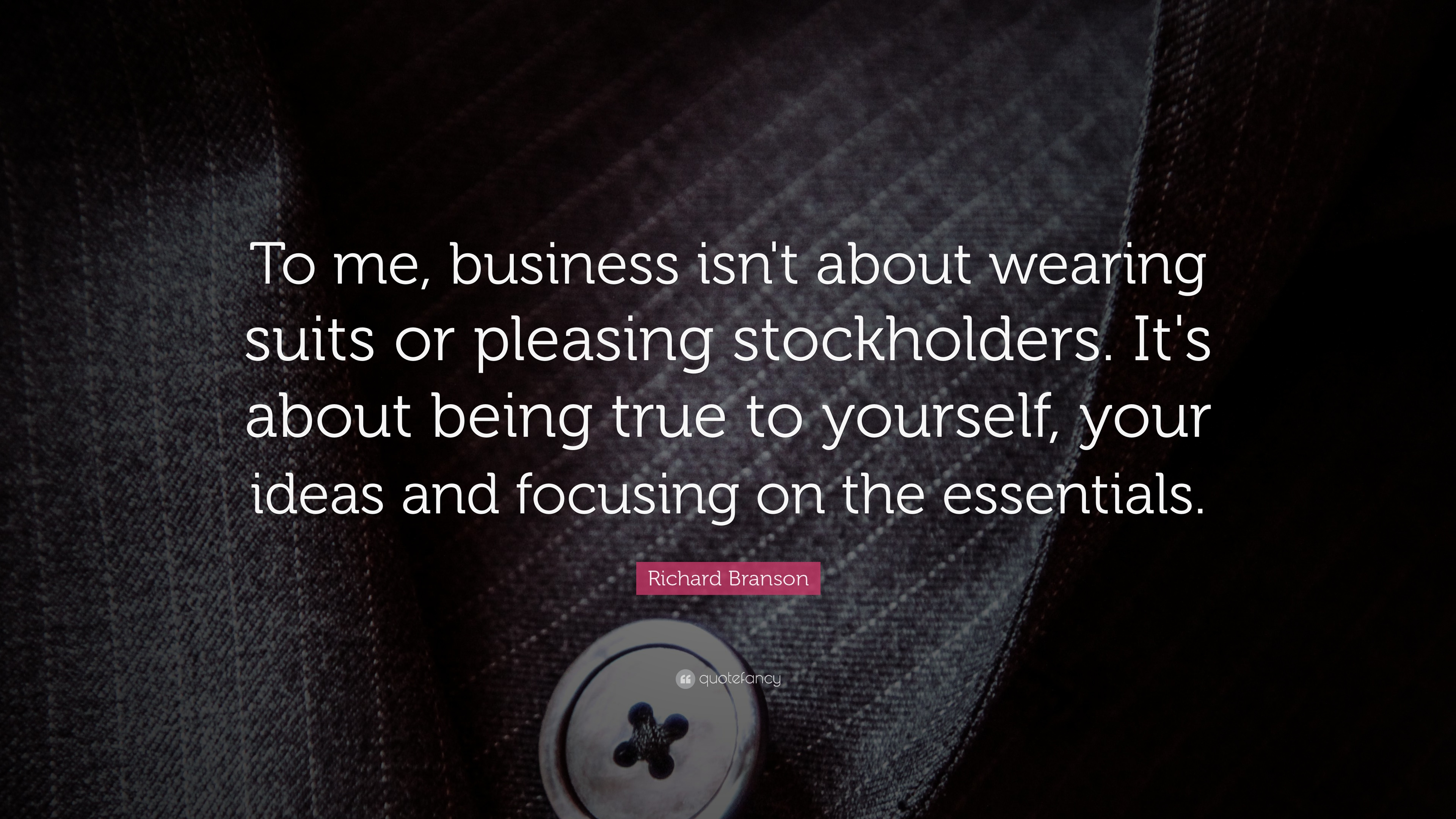 richard branson quote to me business isn t about wearing suits or pleasing stockholders it s about being true to yourself your ideas and fo 15 wallpapers quotefancy business isn t about wearing suits