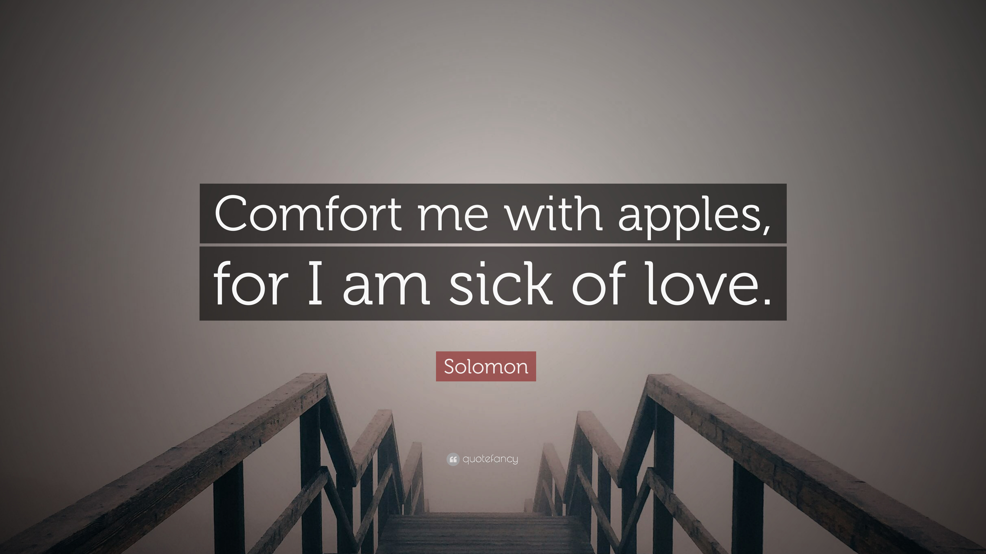Solomon quote comfort me with apples for i am sick of love 7 solomon quote comfort me with apples for i am sick of love altavistaventures Image collections