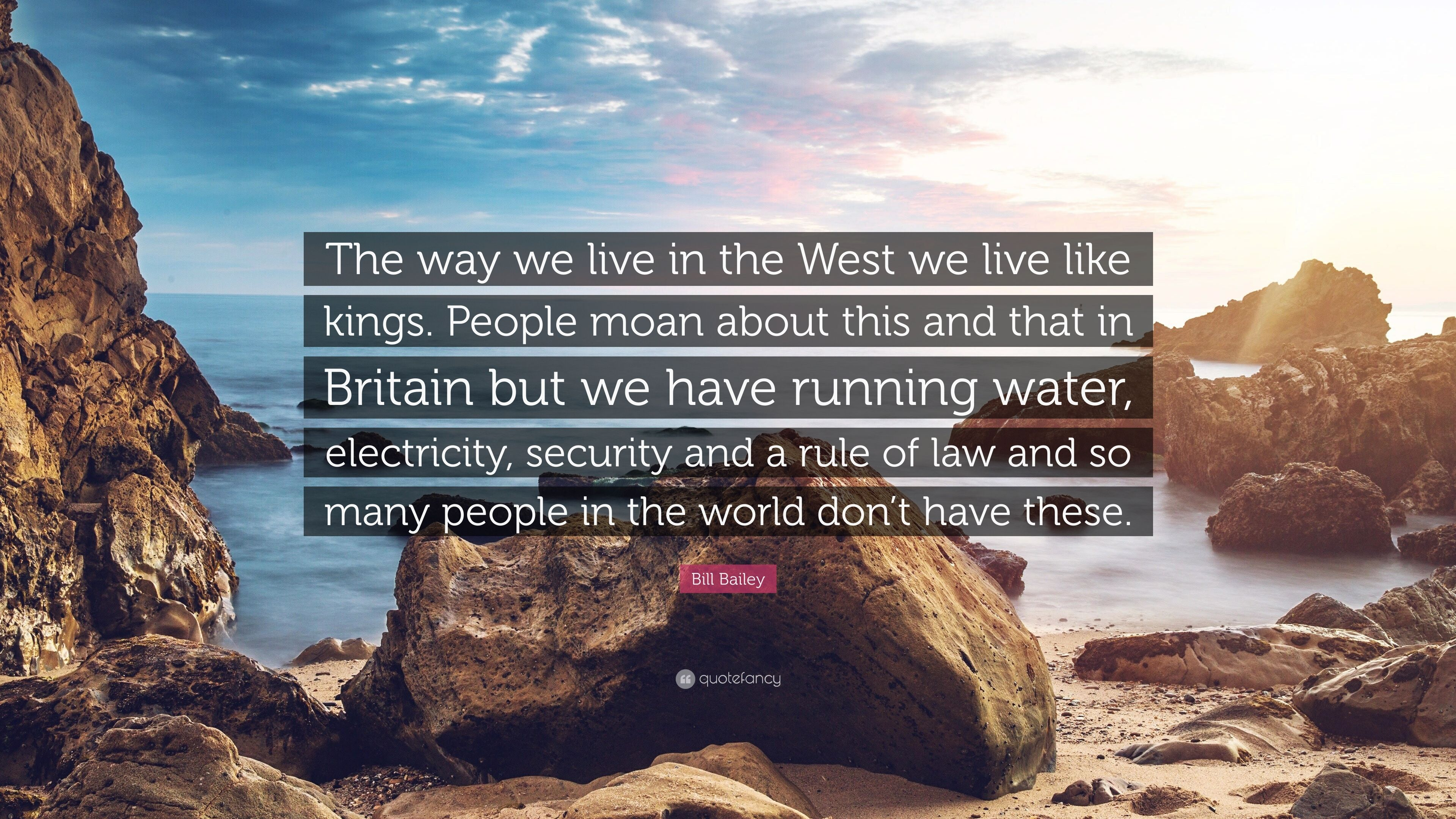 Bill Bailey Quote The Way We Live In The West We Live Like Kings