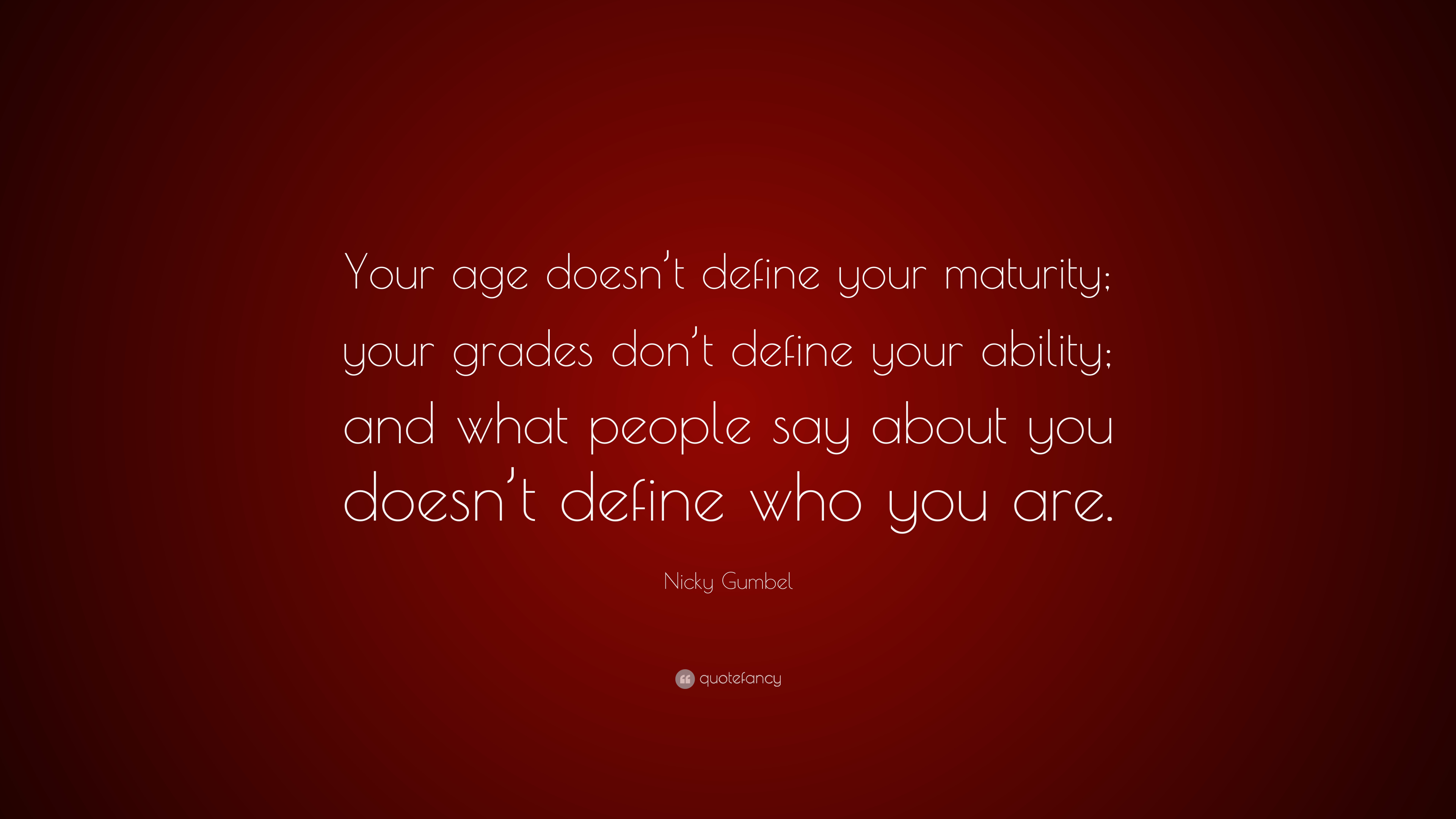 Nicky Gumbel Quote Your Age Doesnt Define Your Maturity Your