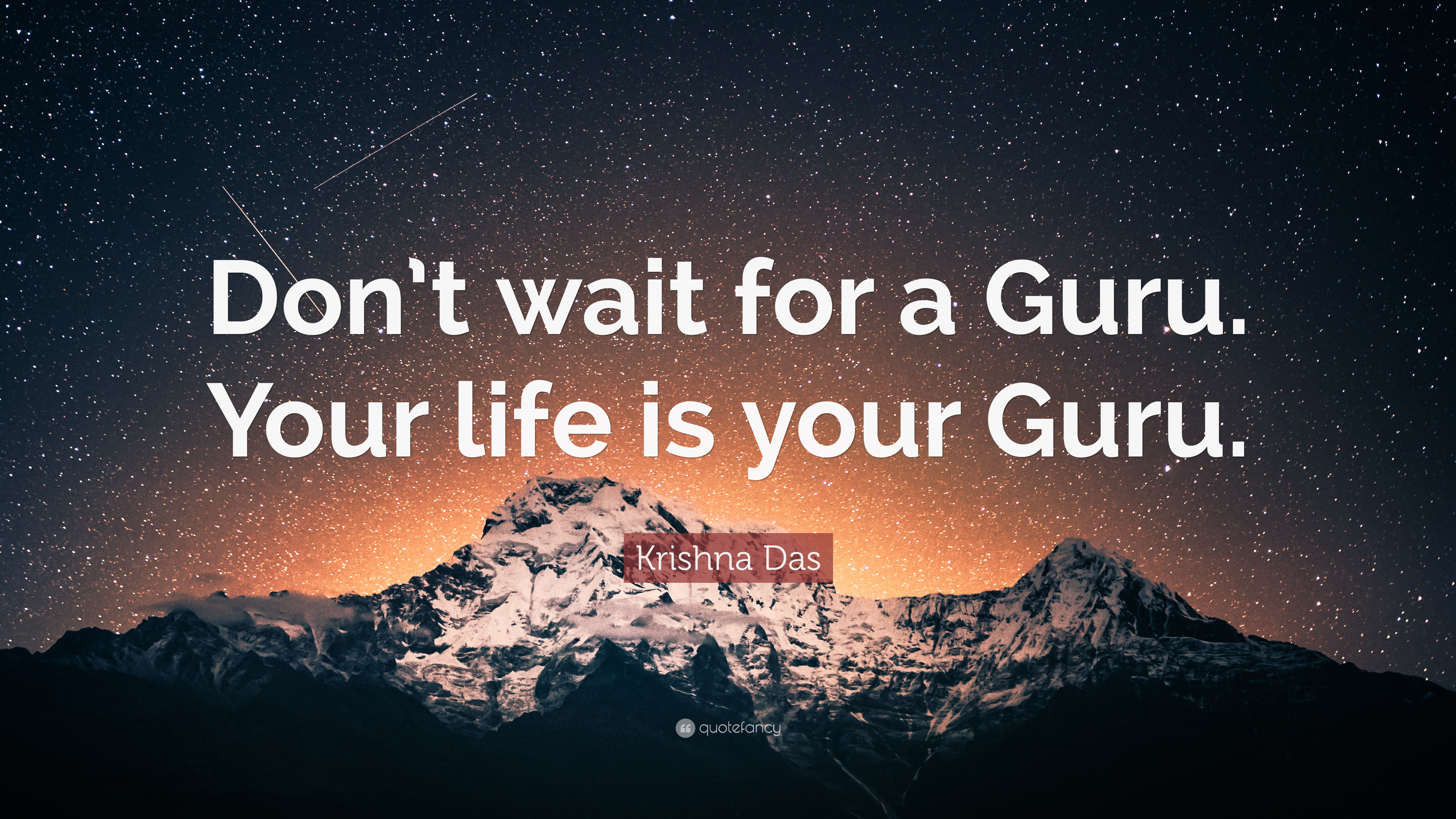 Krishna Das Quote Don T Wait For A Guru Your Life Is Your Guru