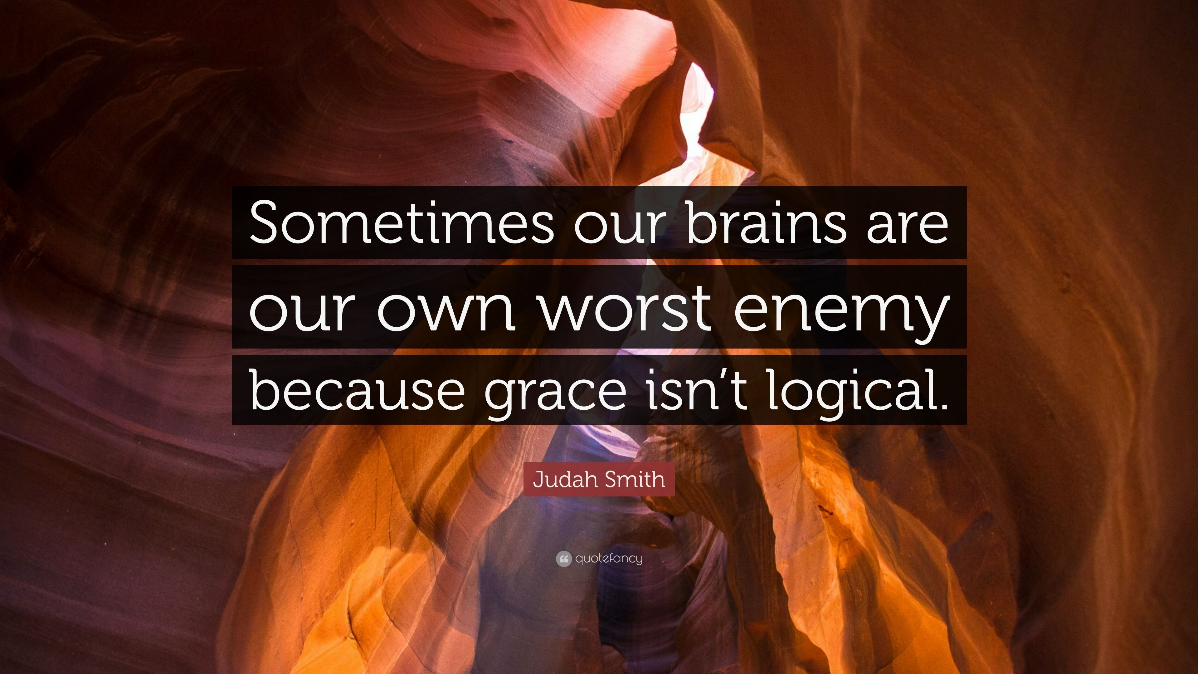 "Judah Smith Quote: ""Sometimes Our Brains Are Our Own Worst"