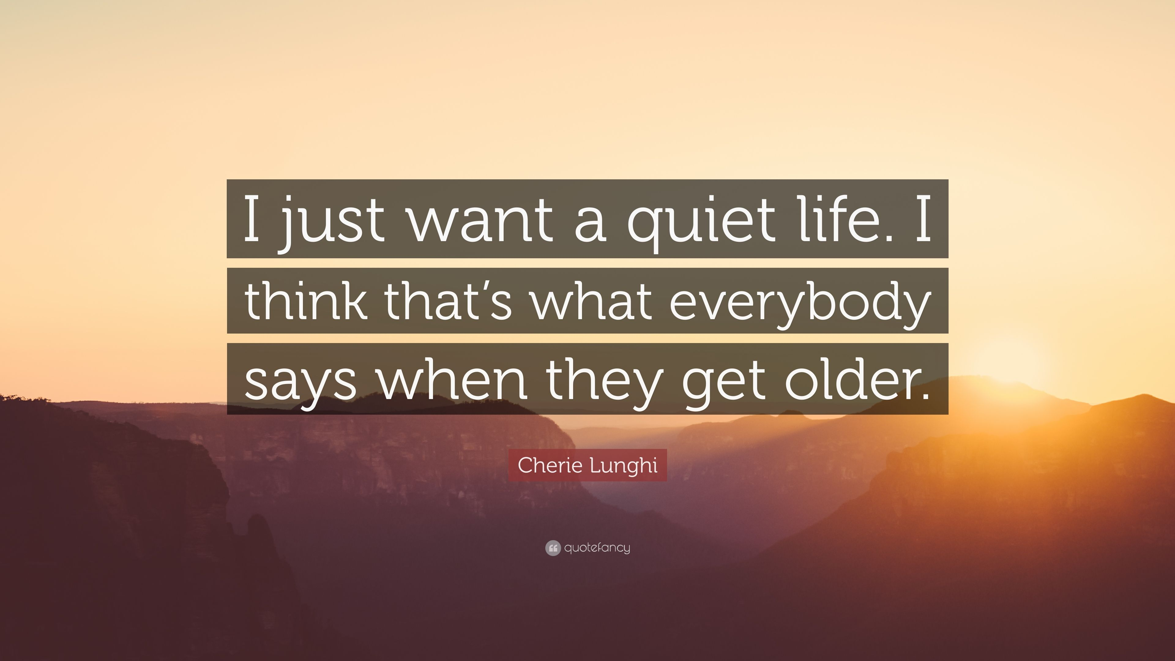 Cherie Lunghi Quote I Just Want A Quiet Life I Think That S What