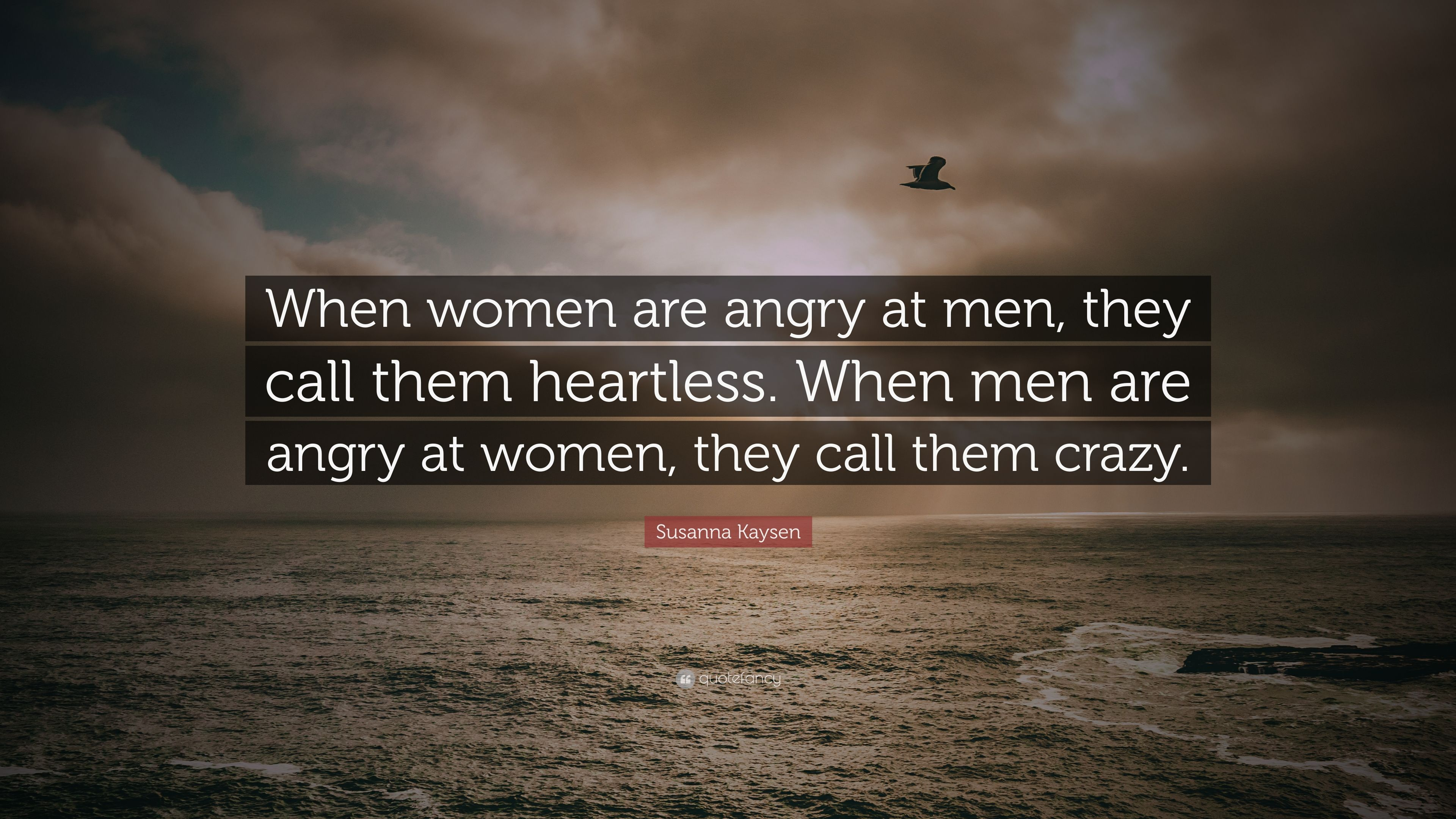 """Susanna Kaysen Quote: """"When Women Are Angry At Men, They"""