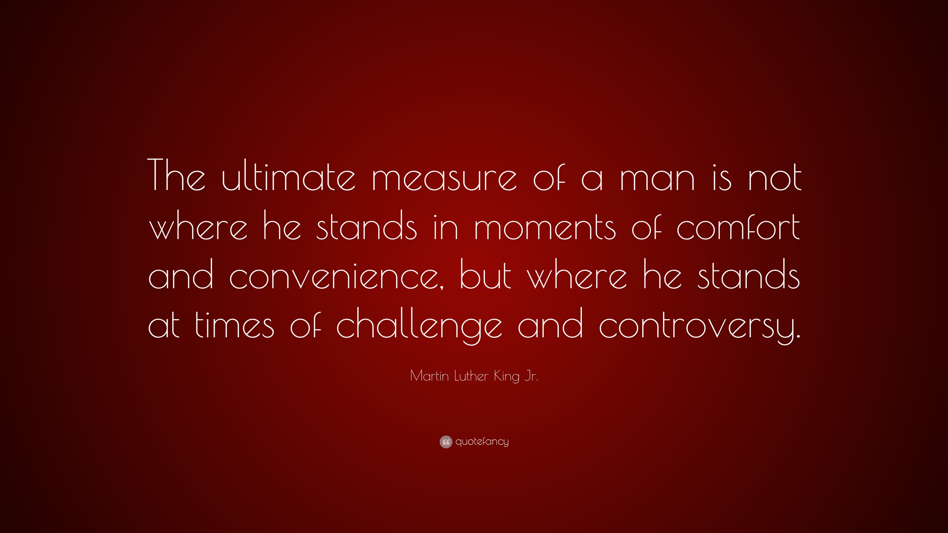 Martin Luther King Jr Quote The Ultimate Measure Of A Man Is Not