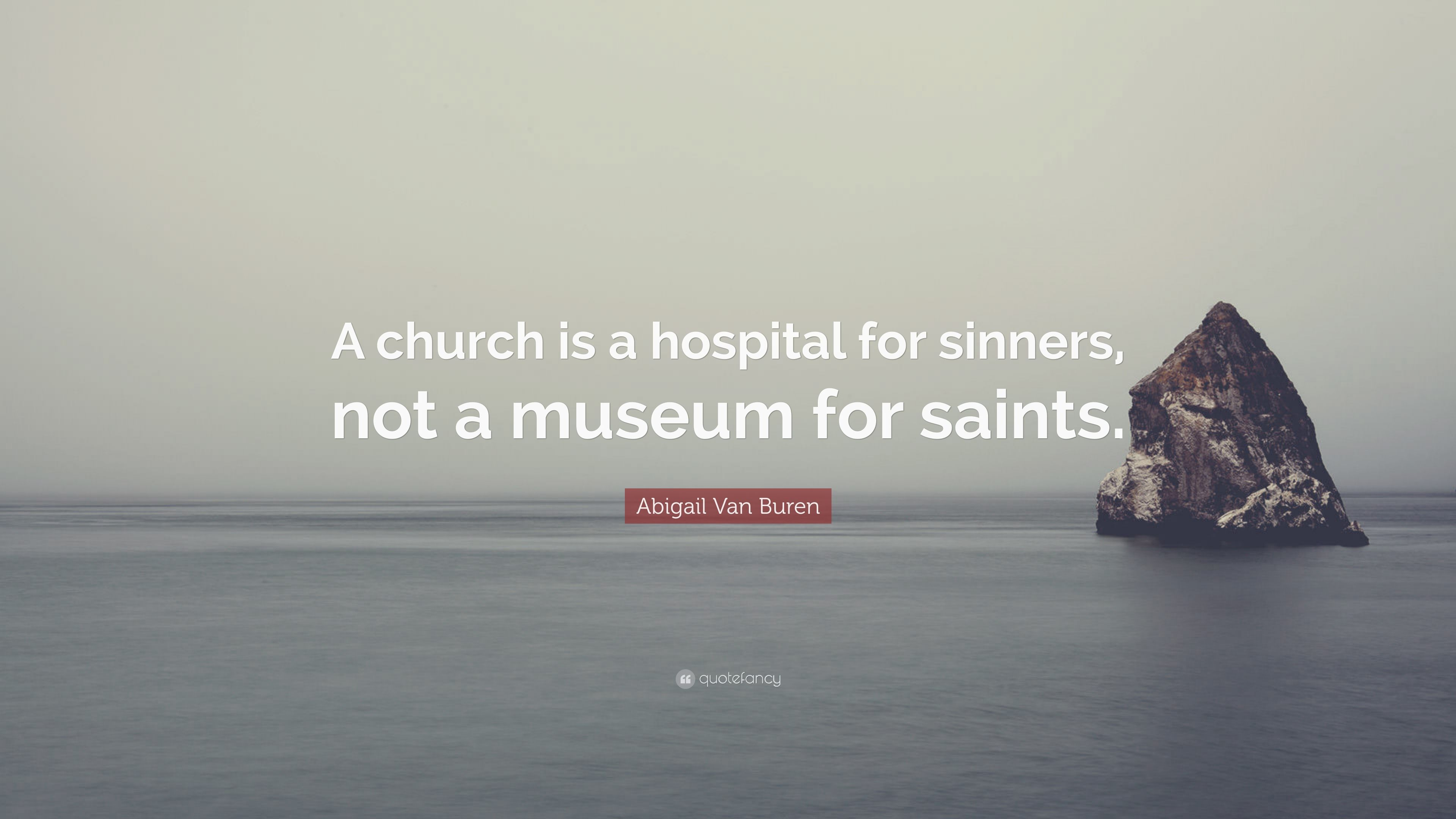 "Abigail Van Buren Quote: ""A Church Is A Hospital For"