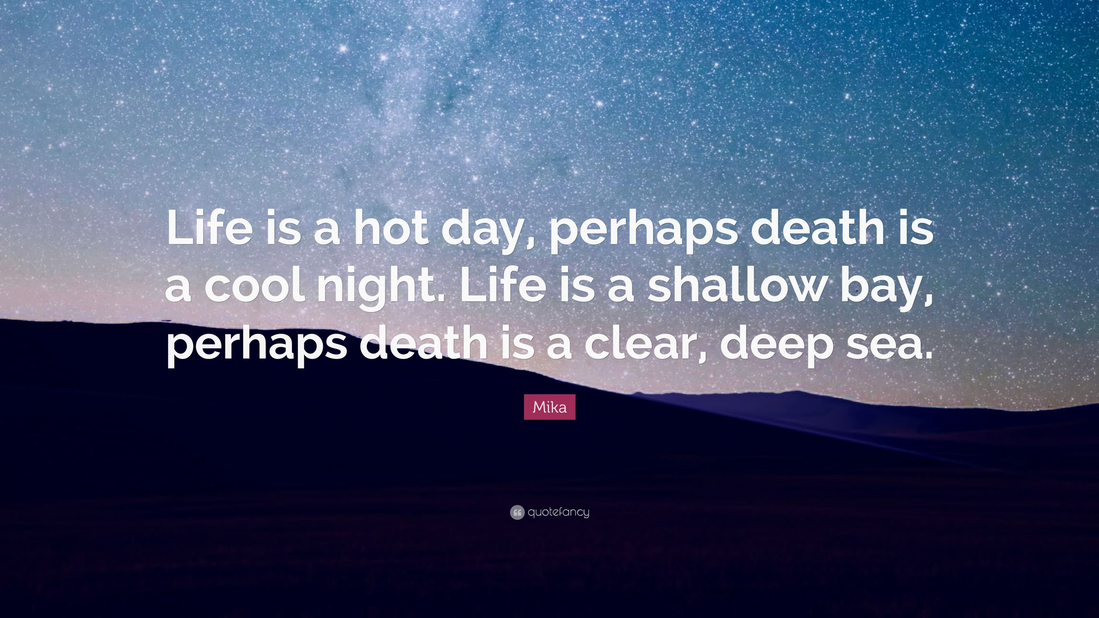 Mika Quote Life Is A Hot Day Perhaps Death Is A Cool Night Life