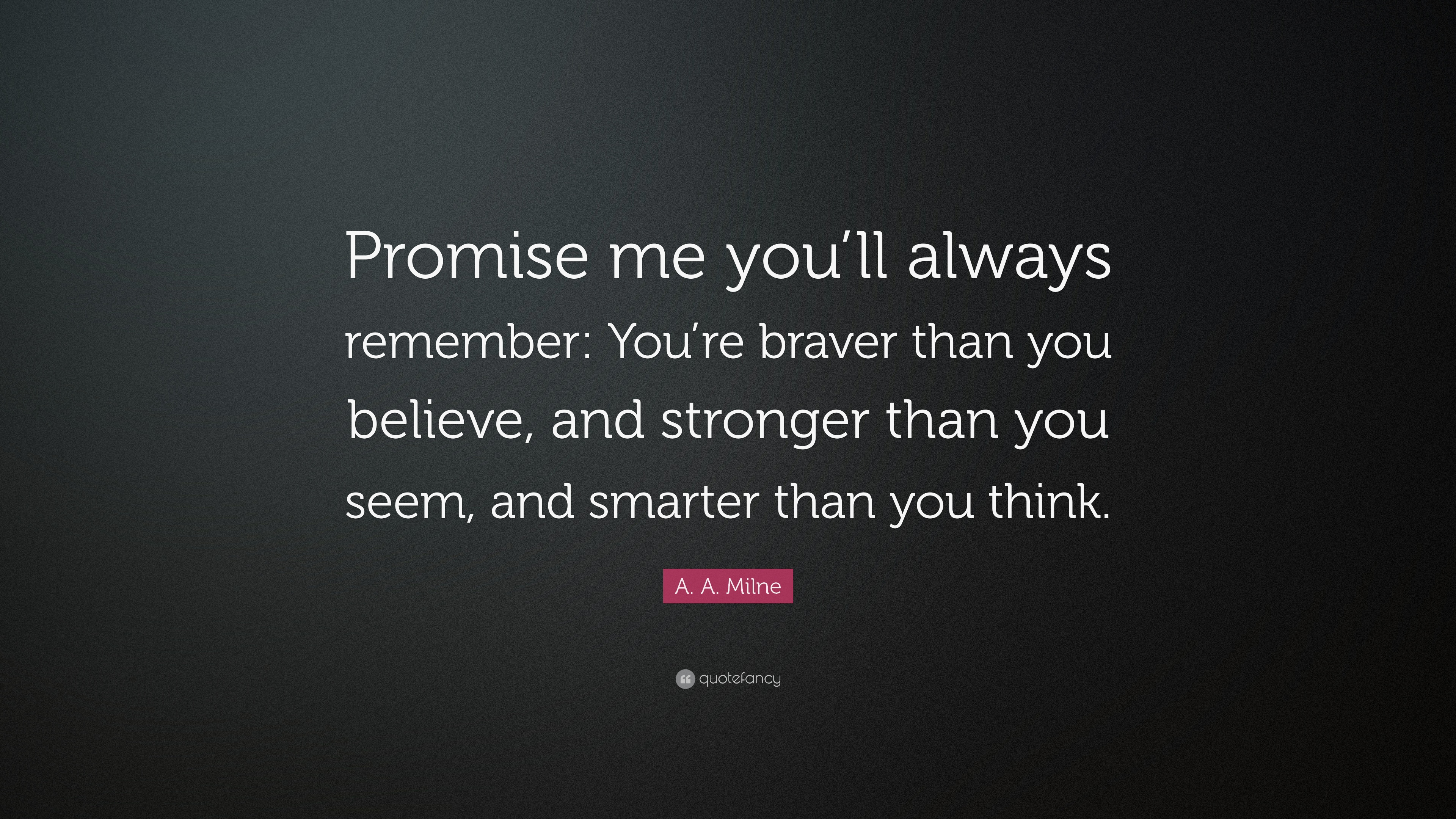 A A Milne Quote Promise Me Youll Always Remember Youre Braver