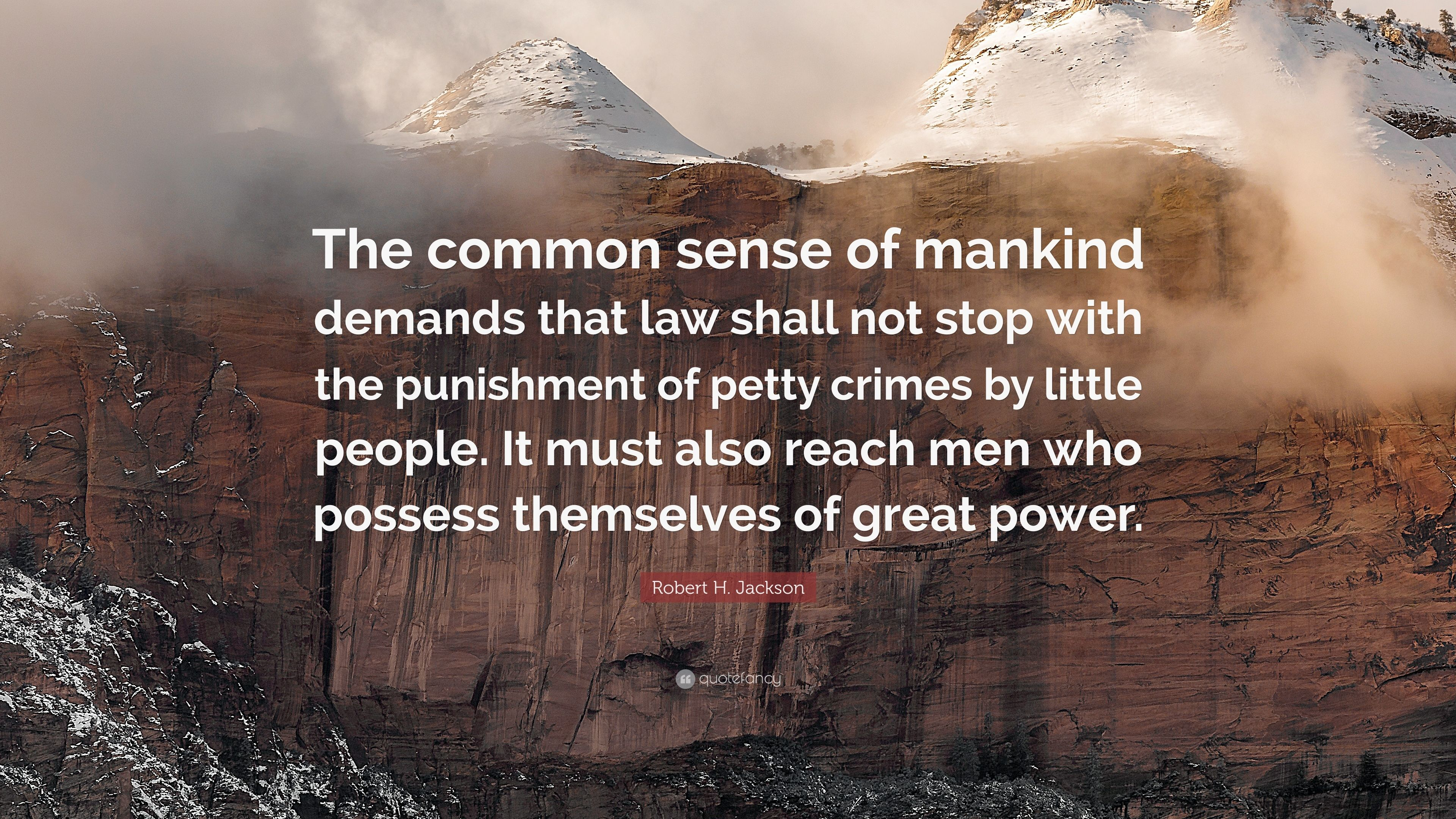 Robert H Jackson Quote The Common Sense Of Mankind Demands That