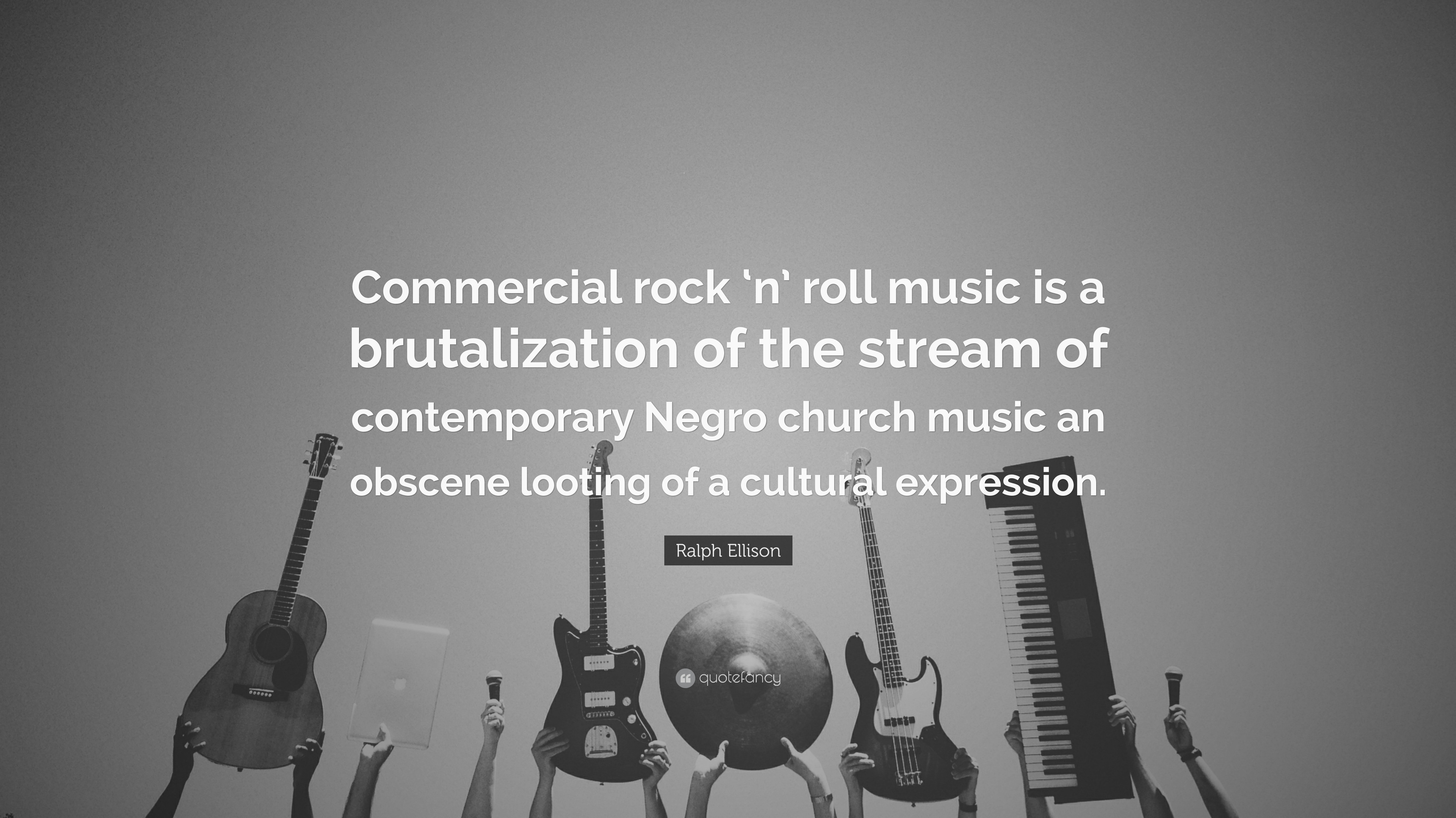 Ralph Ellison Quote Commercial Rock N Roll Music Is A