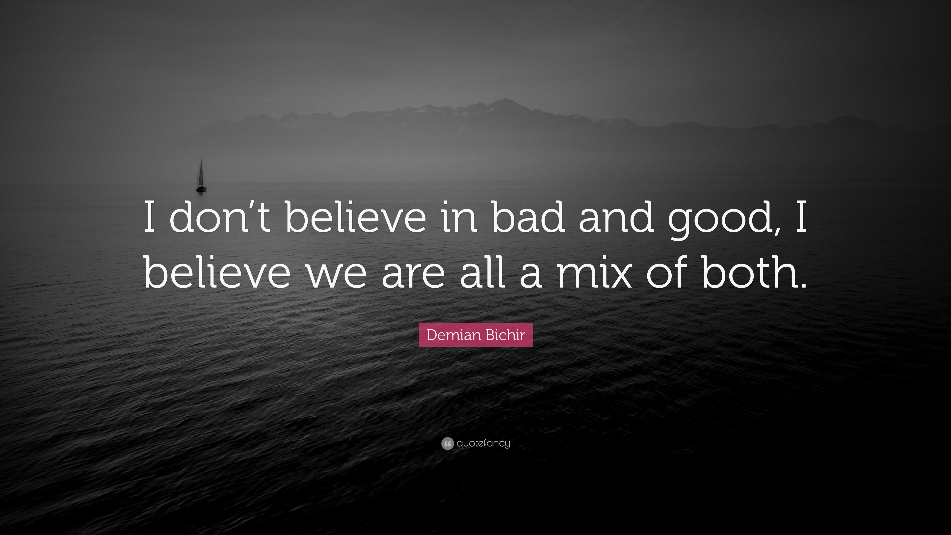 Demian Bichir Quote I Don T Believe In Bad And Good I Believe