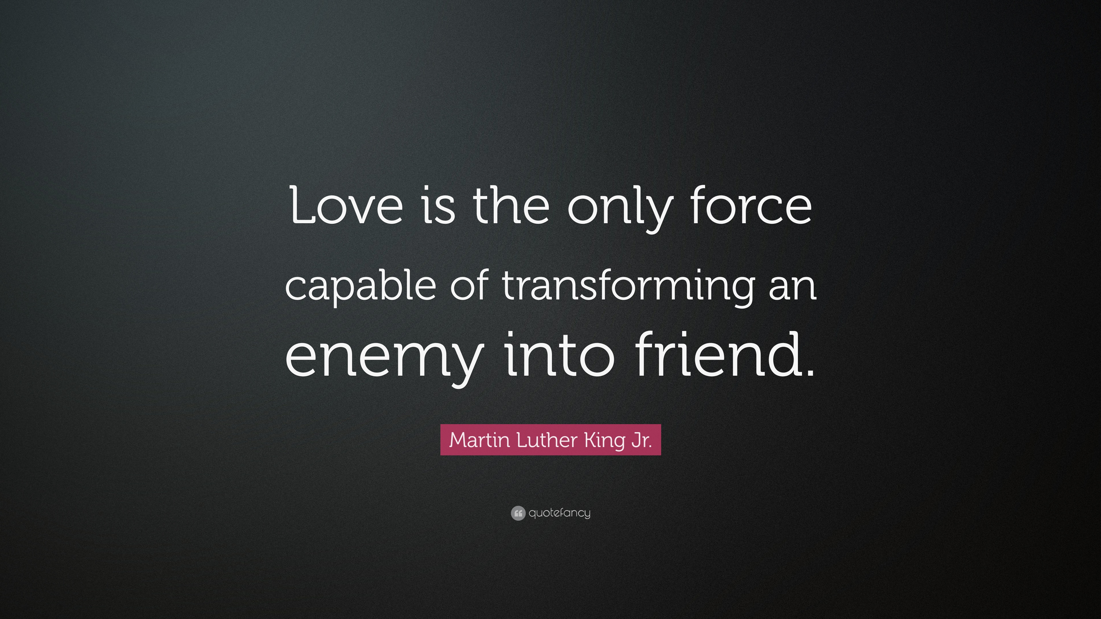 "Martin Luther King Love Quotes Martin Luther King Jrquote ""Love Is The Only Force Capable Of"