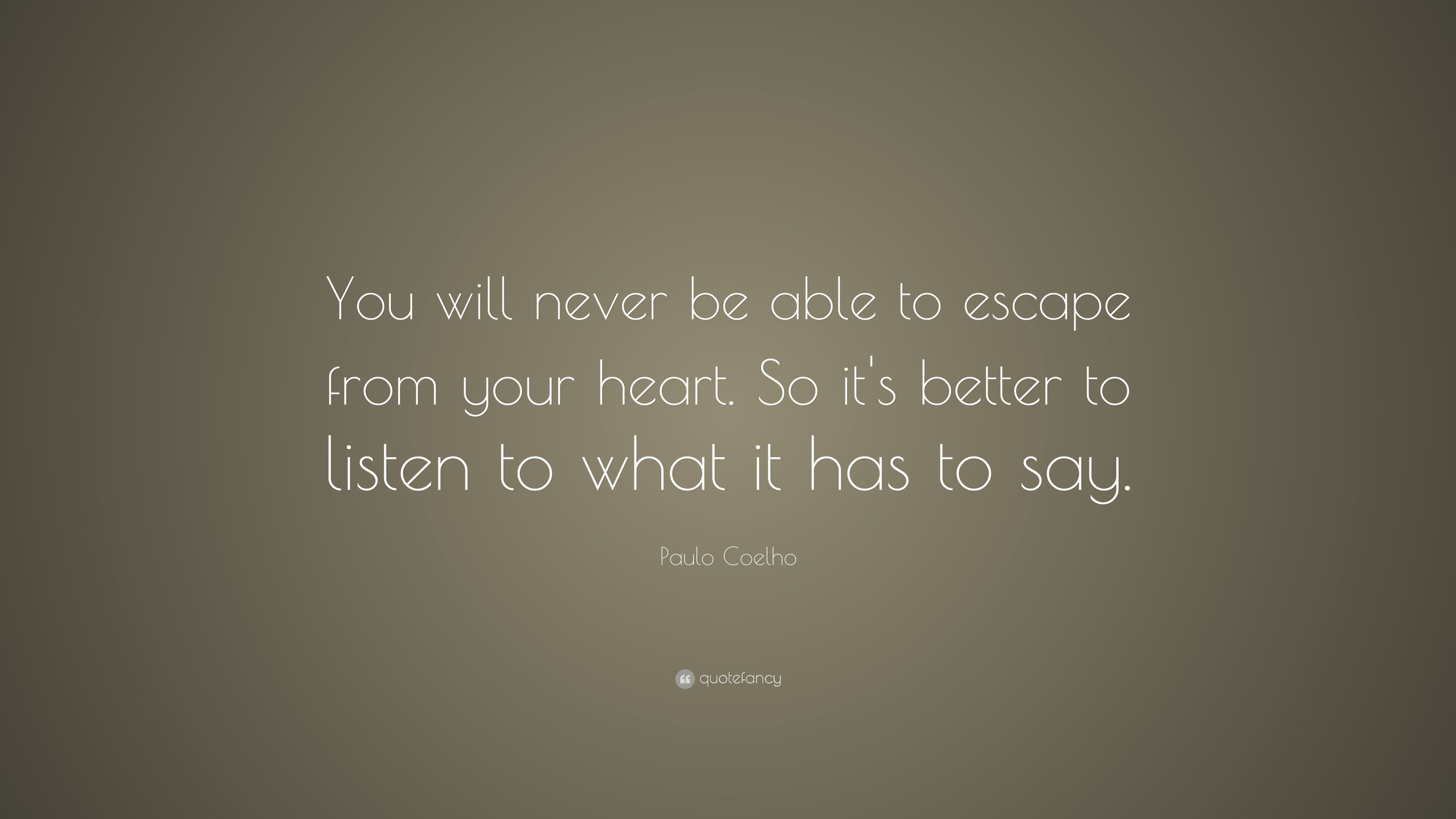 Paulo Coelho Quote You Will Never Be Able To Escape From Your