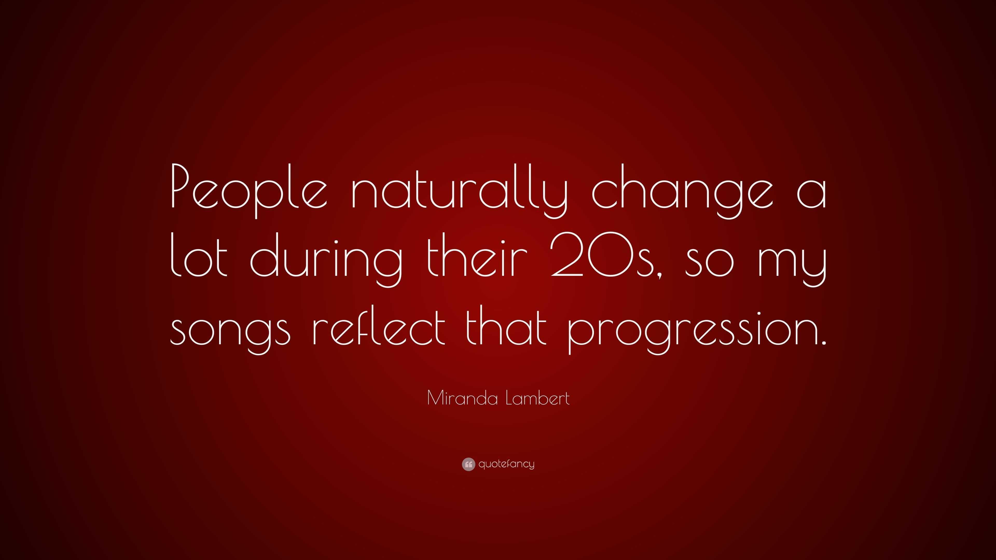 "Miranda Lambert Quote: ""People naturally change a lot during"