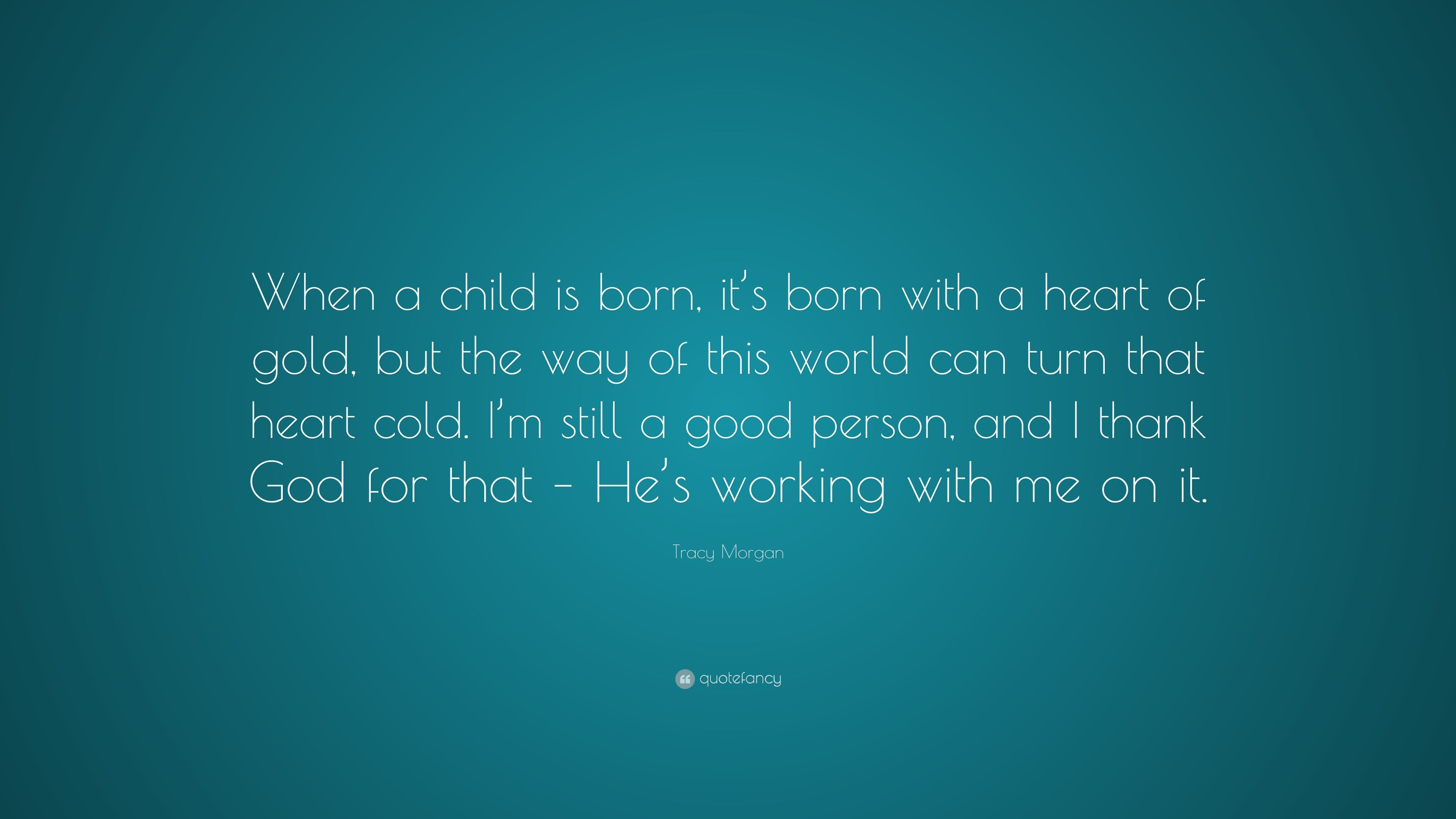 Tracy Morgan Quote When A Child Is Born Its Born With A Heart Of