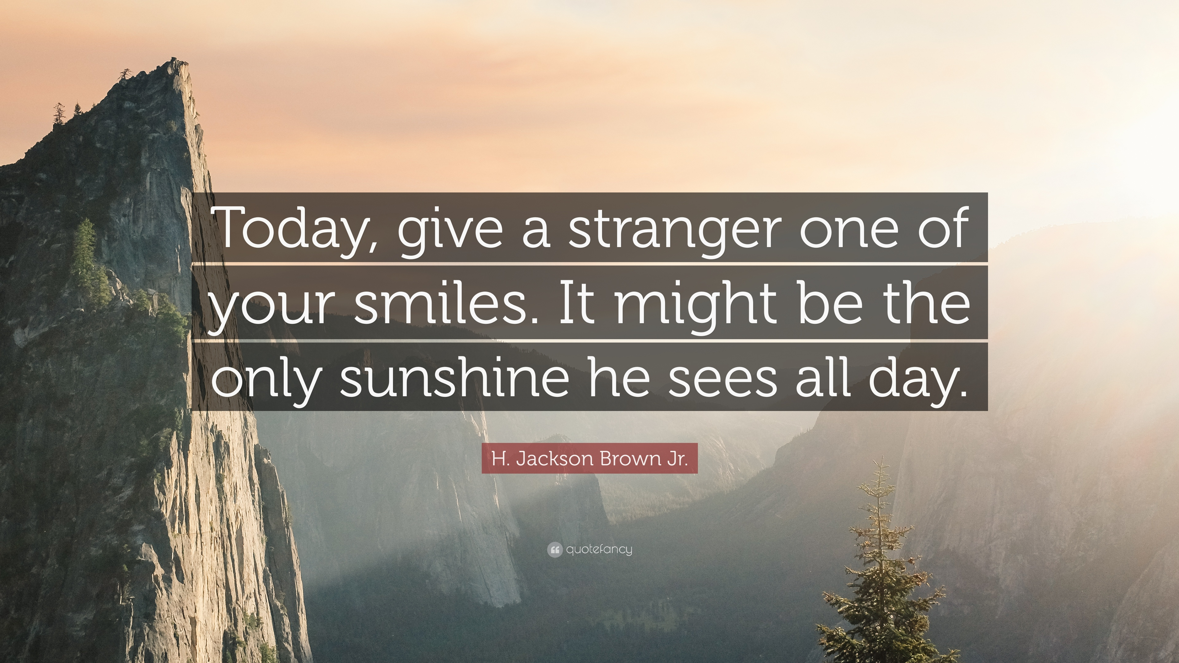H Jackson Brown Jr Quote Today Give A Stranger One Of Your