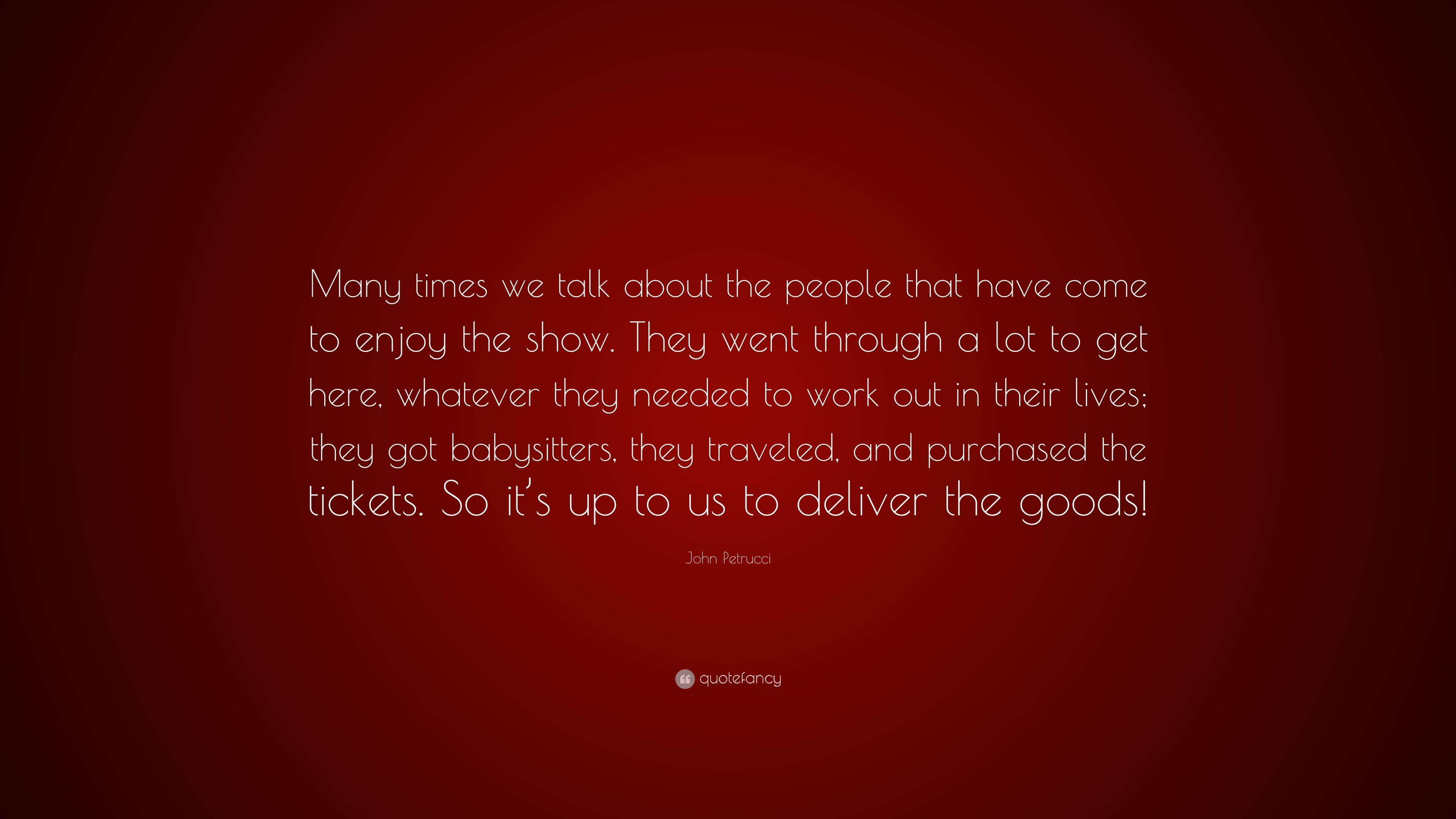 """John Petrucci Quote: """"Many Times We Talk About The People"""