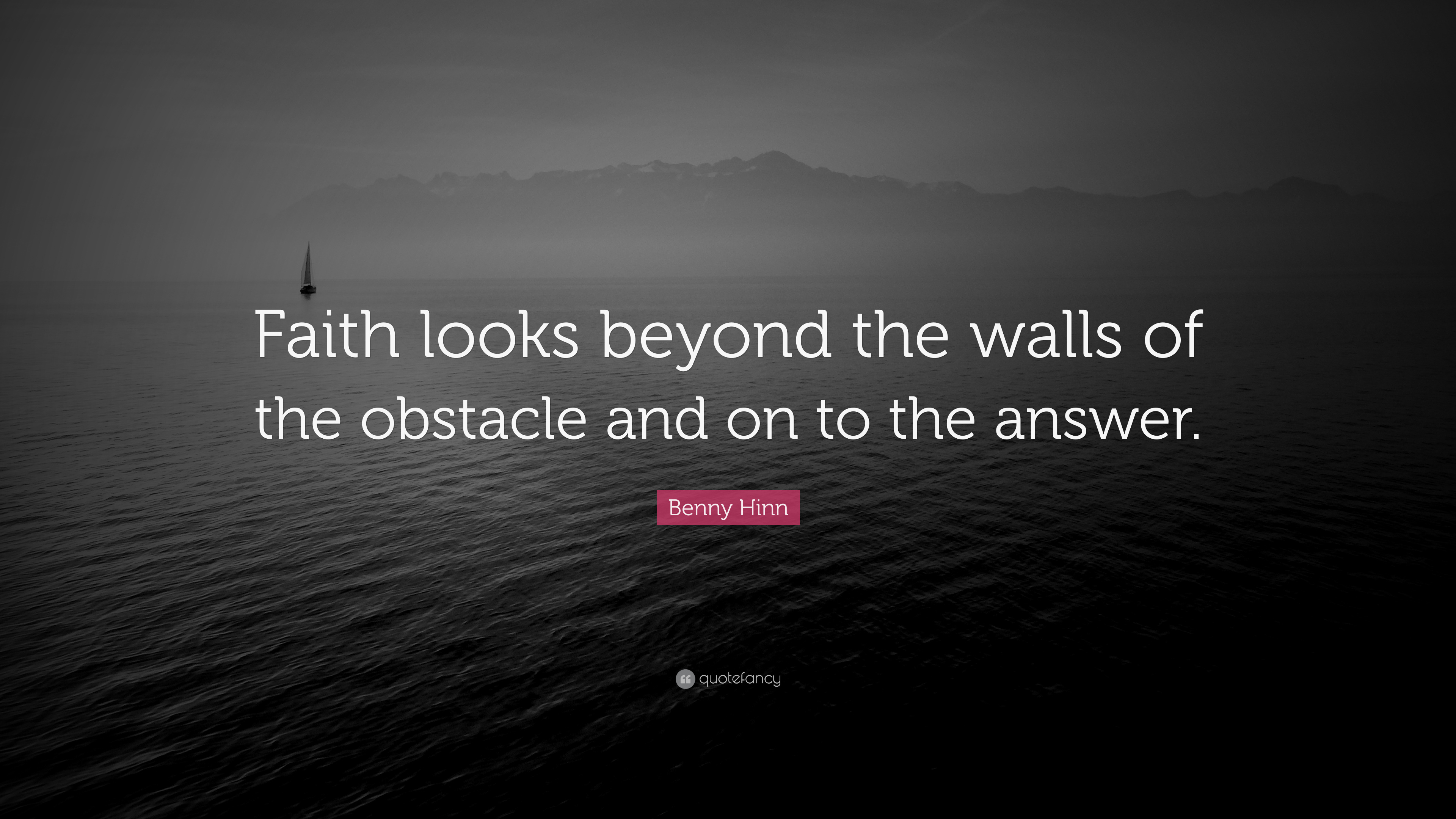 Benny Hinn Quote Faith Looks Beyond The Walls Of The Obstacle And
