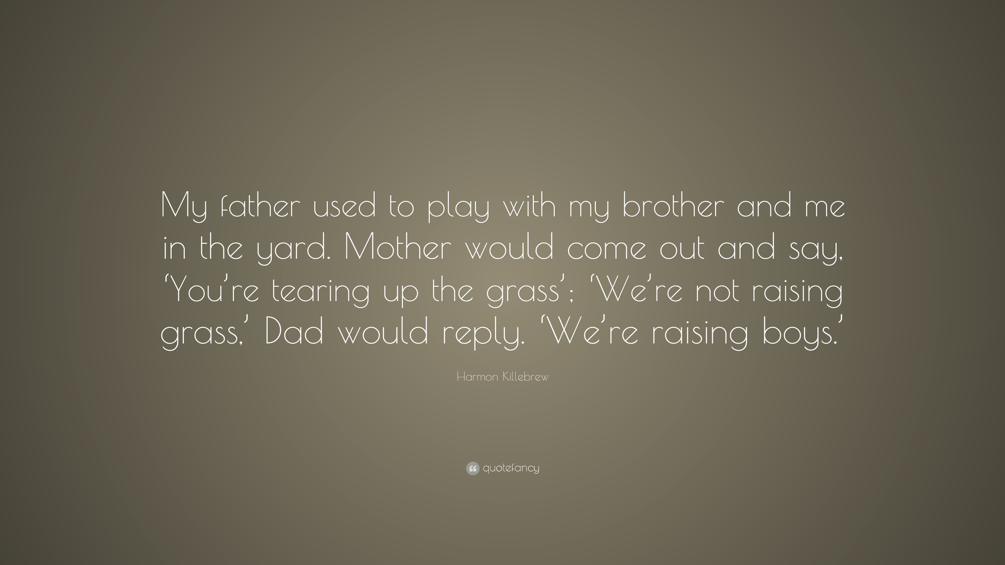 Harmon Killebrew Quote My Father Used To Play With My Brother And