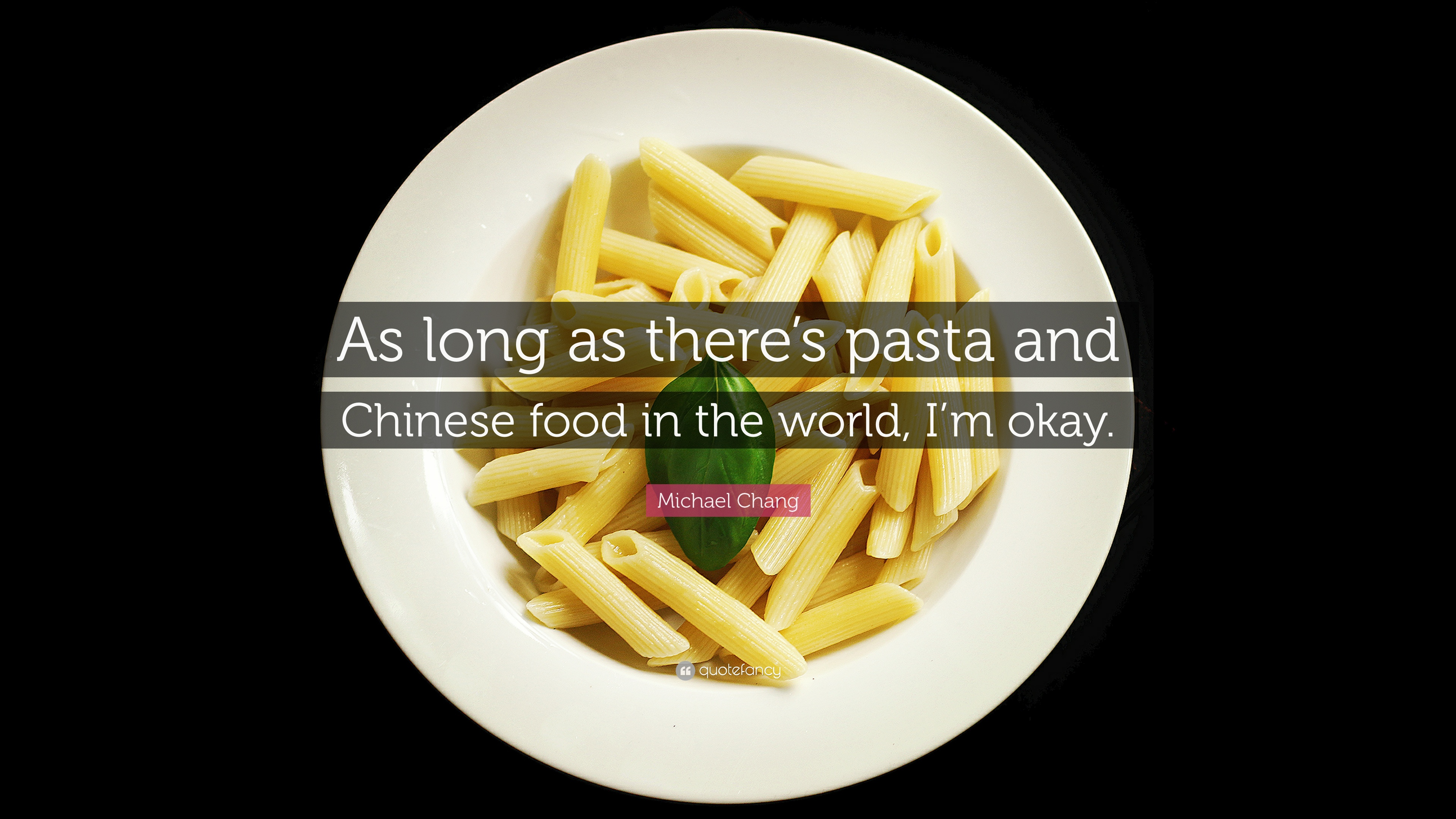 """Michael Chang Quote: """"As Long As There's Pasta And Chinese"""