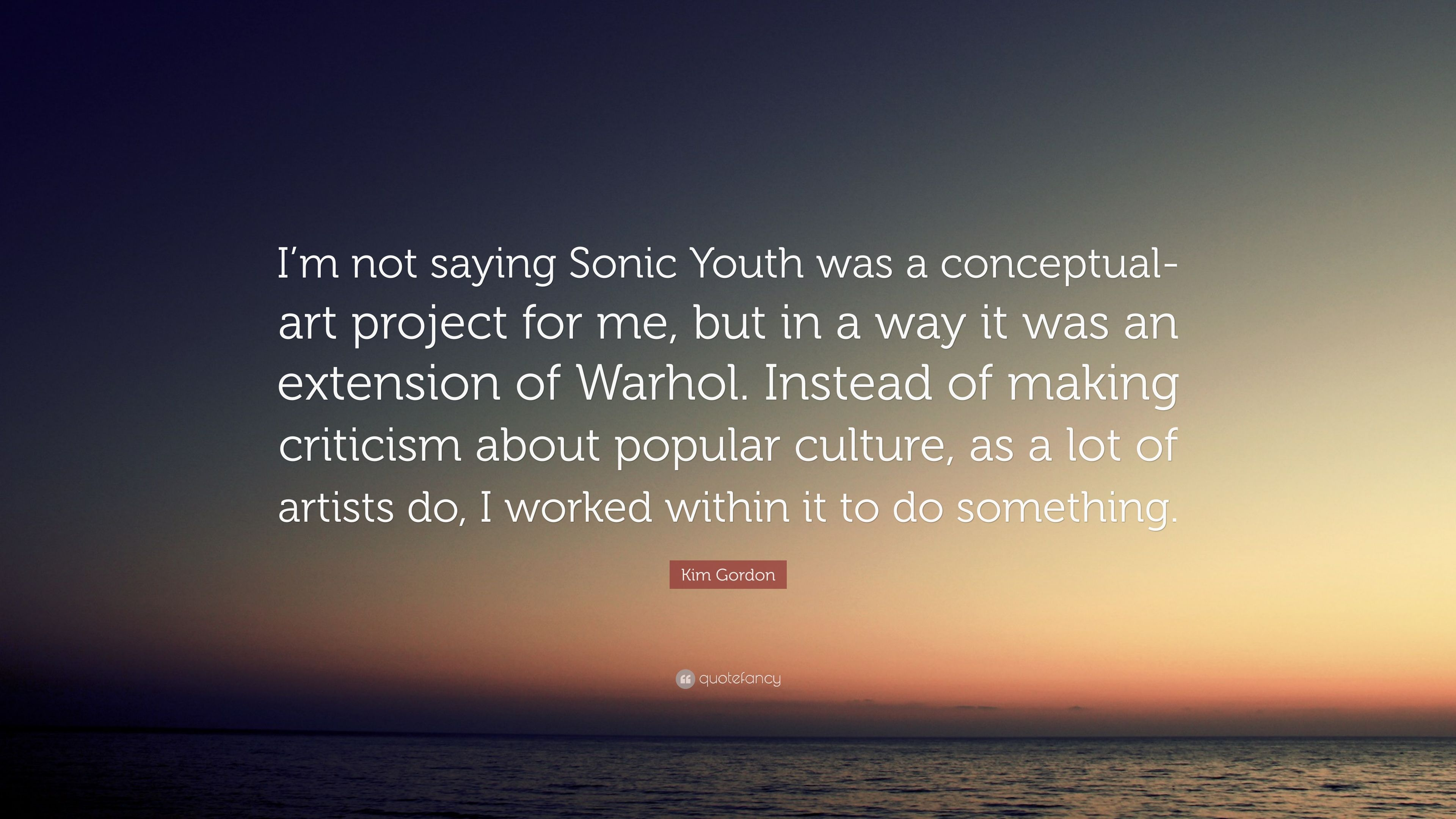 Kim Gordon Quote Im Not Saying Sonic Youth Was A