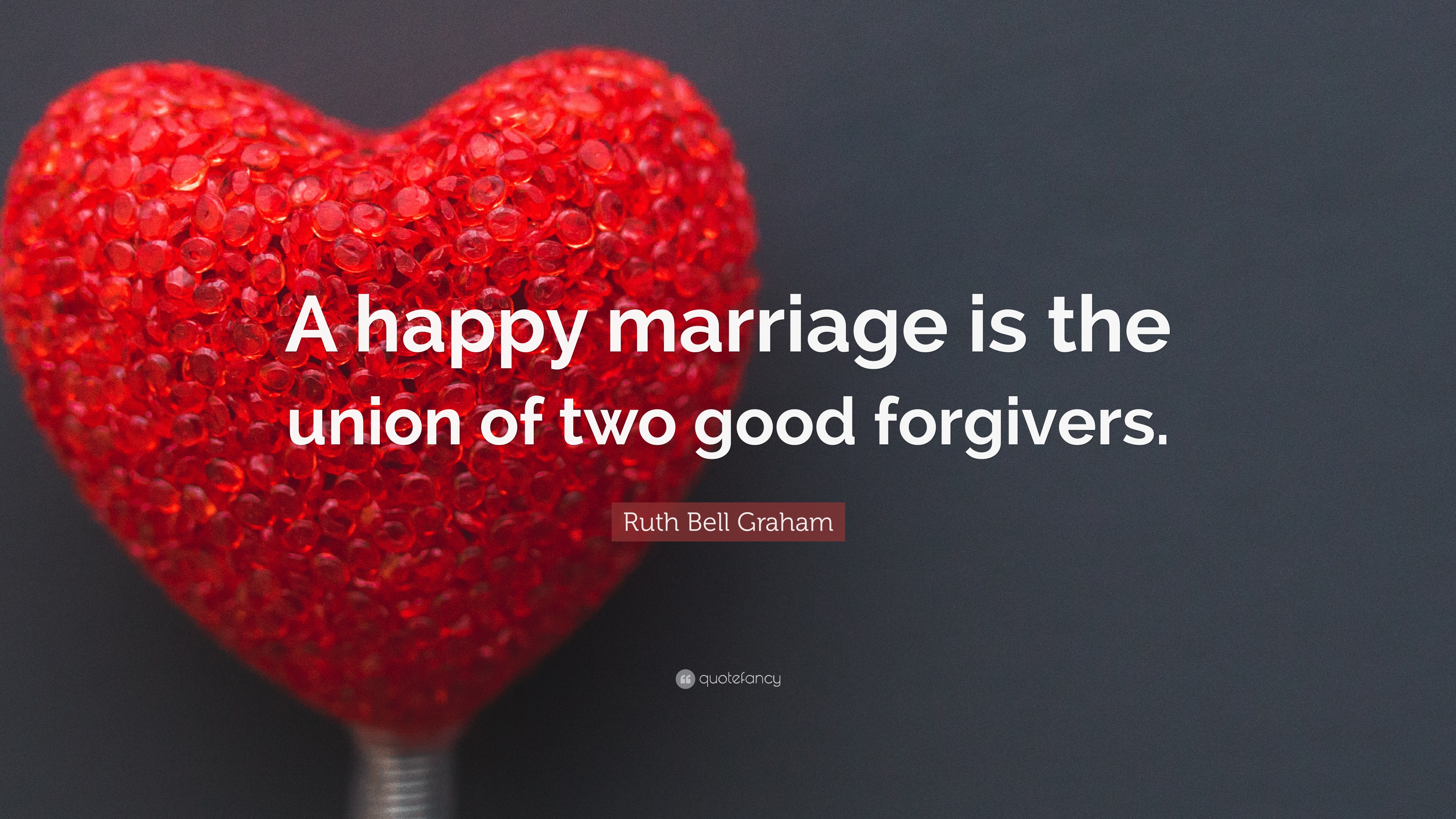 Ruth Bell Graham Quote A Happy Marriage Is The Union Of Two Good