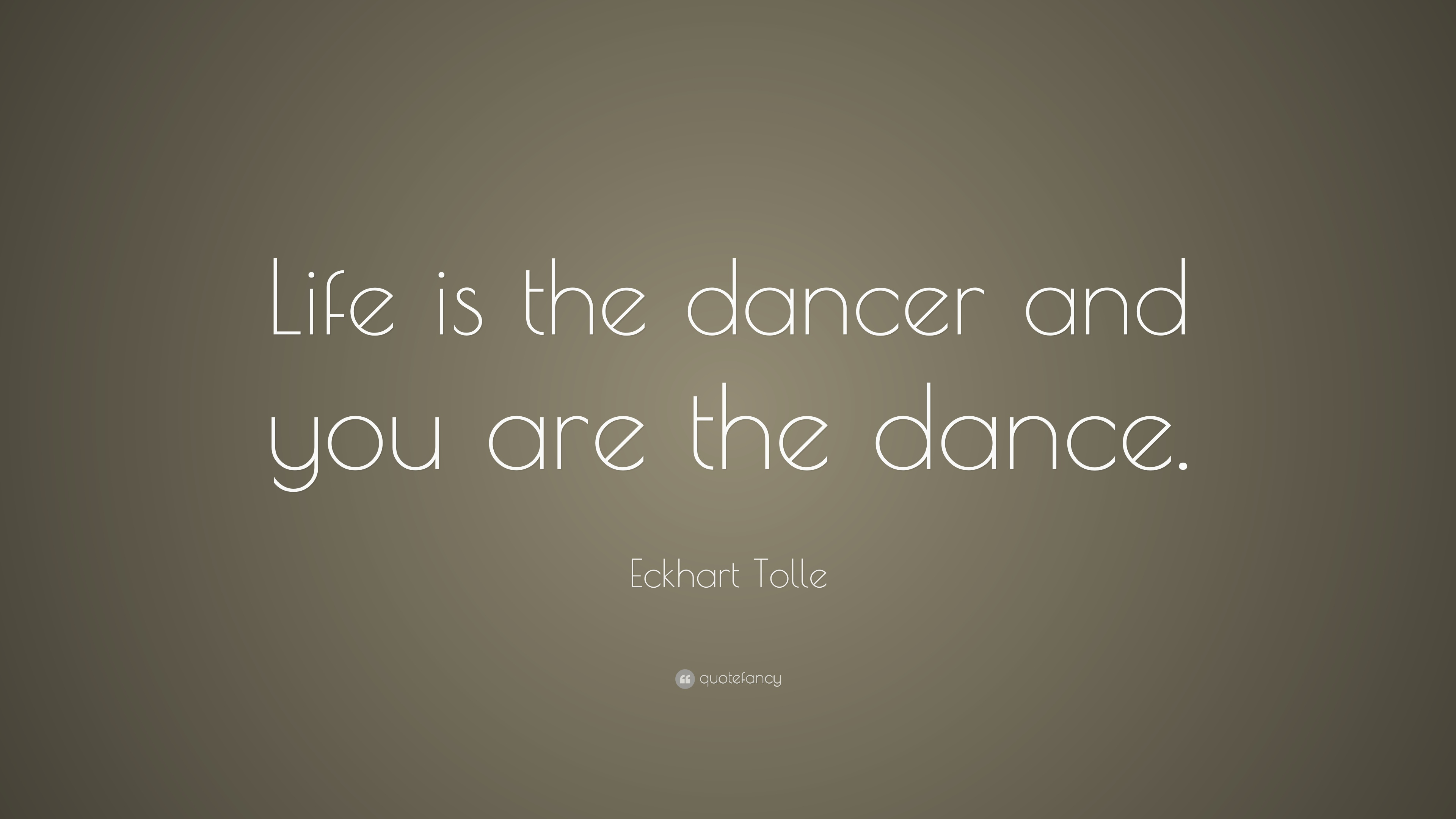 "Quotes About Dance And Life Eckhart Tolle Quote ""Life Is The Dancer And You Are The Dance"