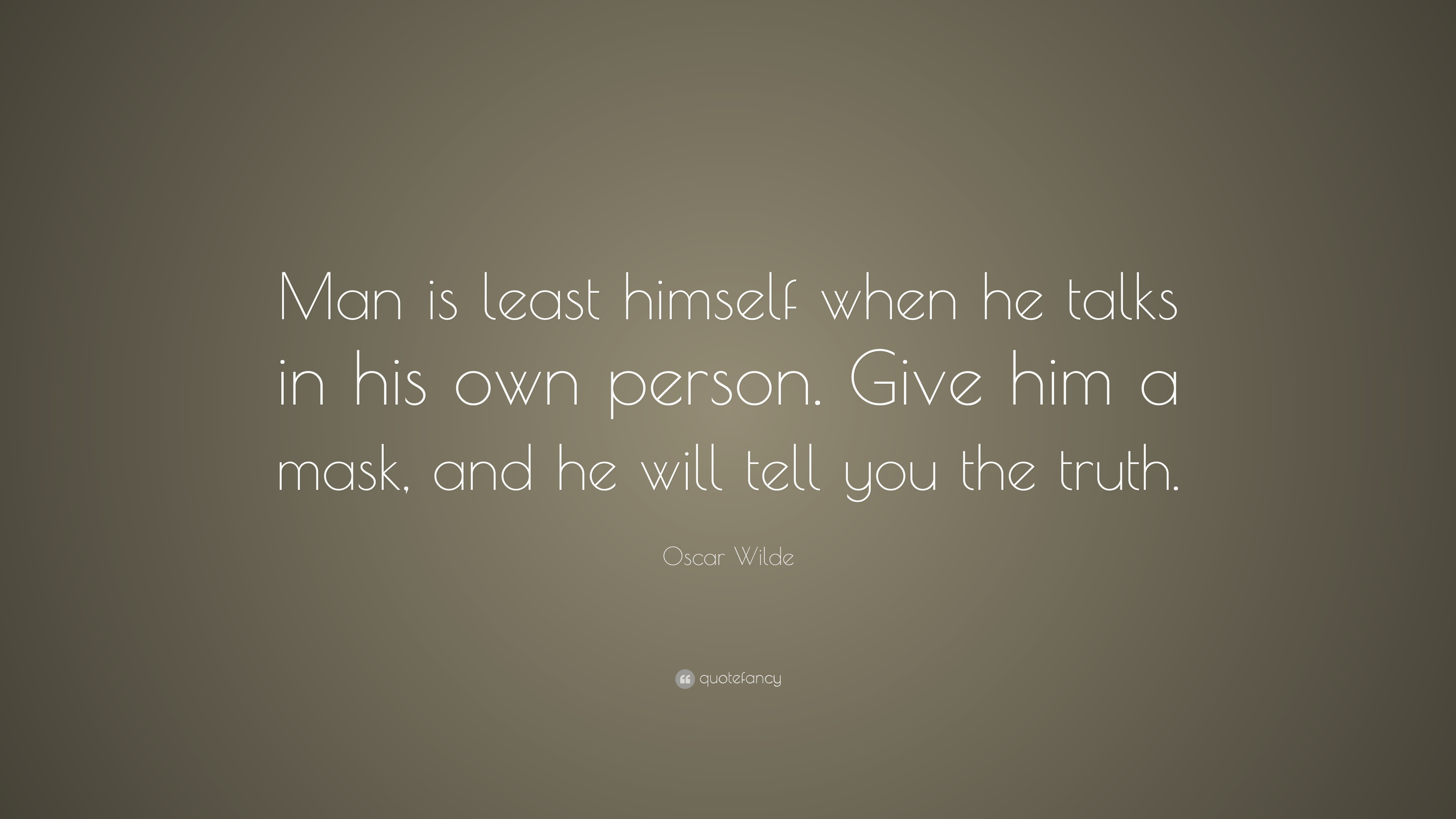 Oscar Wilde Quote Man Is Least Himself When He Talks In His Own