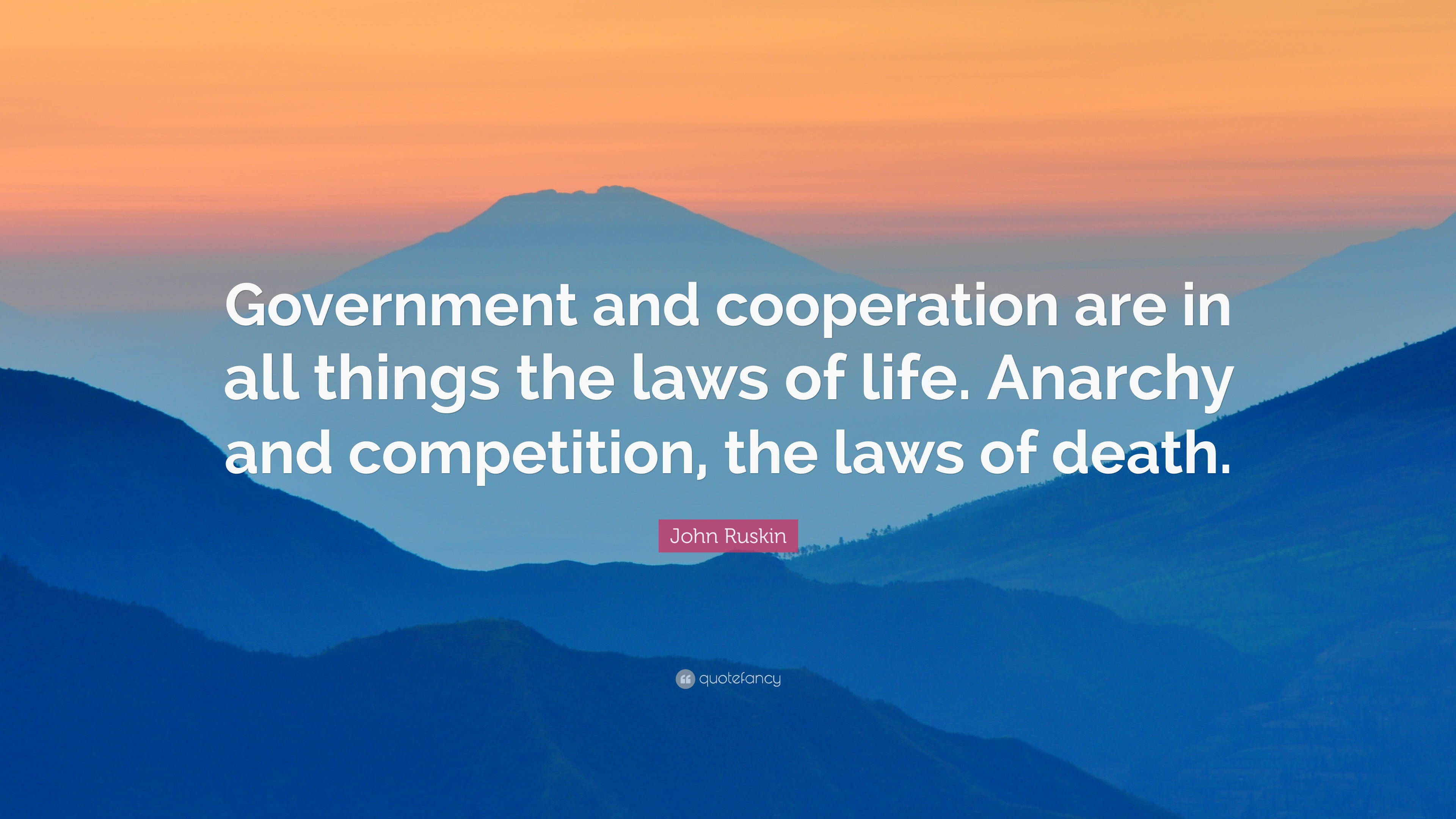 John Ruskin Quote: U201cGovernment And Cooperation Are In All Things The Laws  Of Life