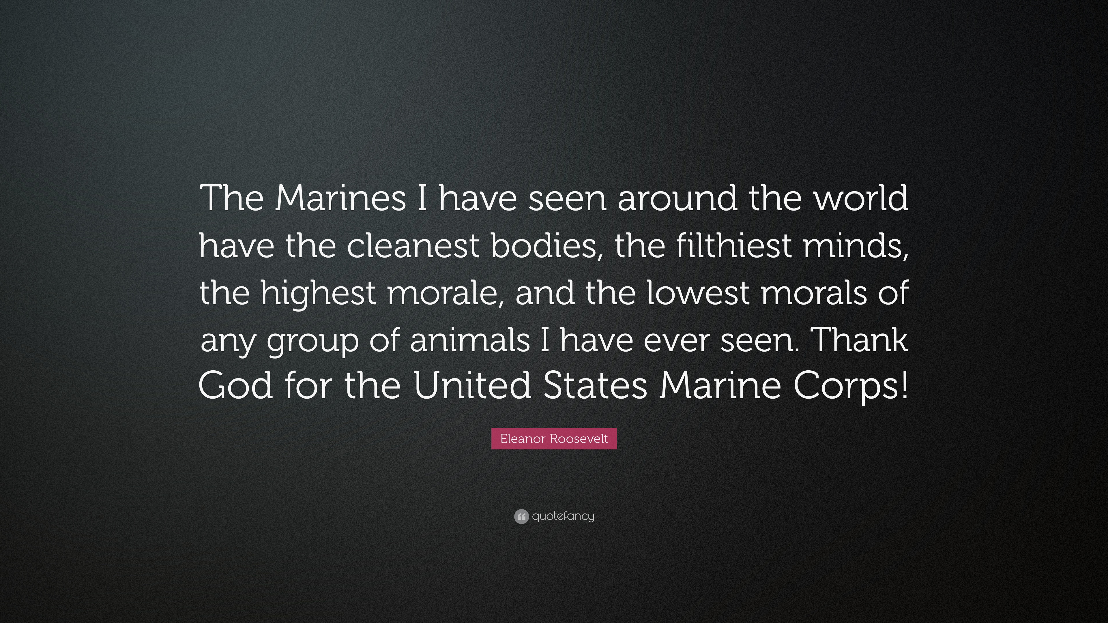 "Eleanor Roosevelt Quote About Marines Eleanor Roosevelt Quote ""The Marines I Have Seen Around The World"