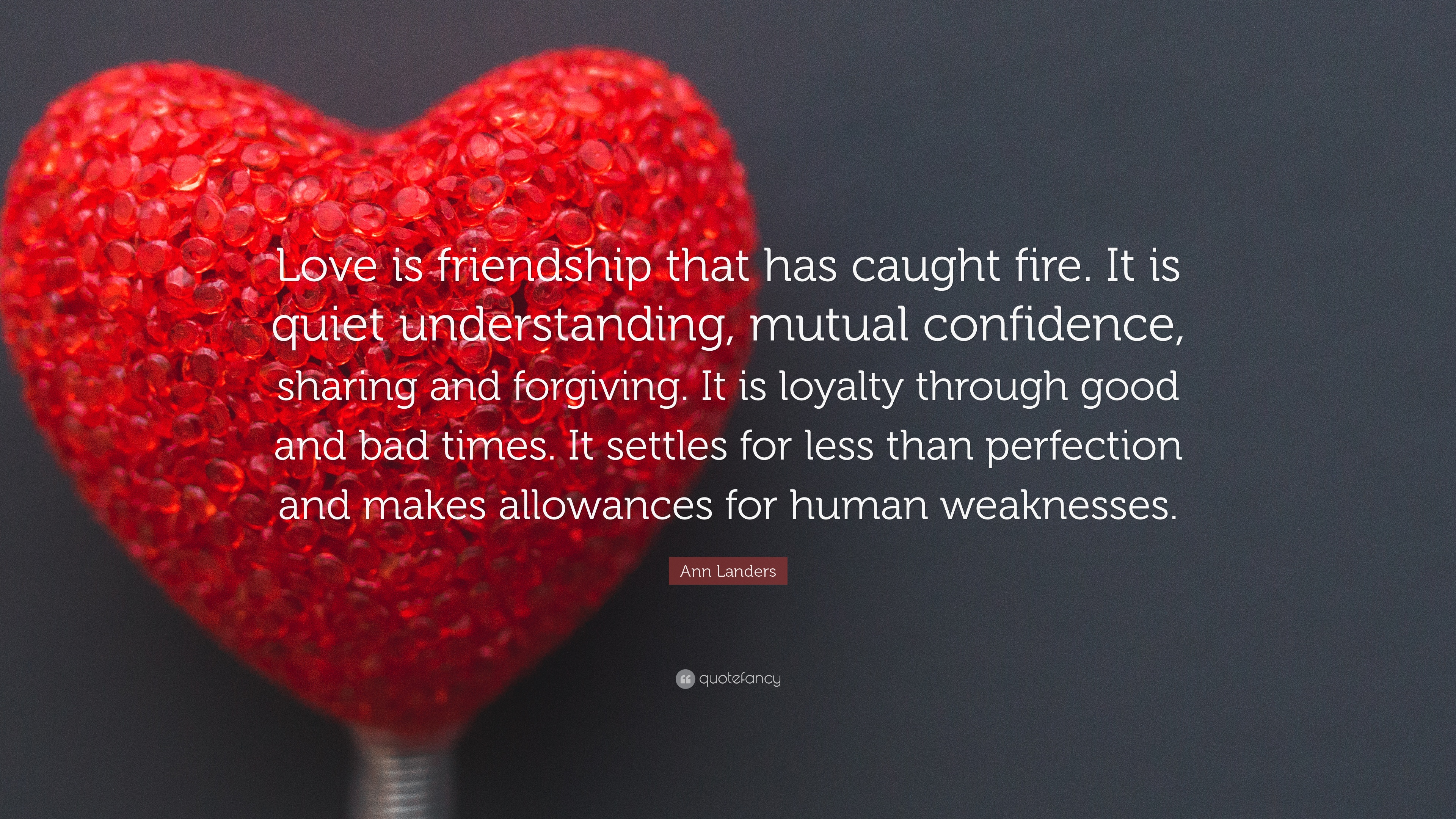 Ann Landers Quote Love Is Friendship That Has Caught Fire It Is