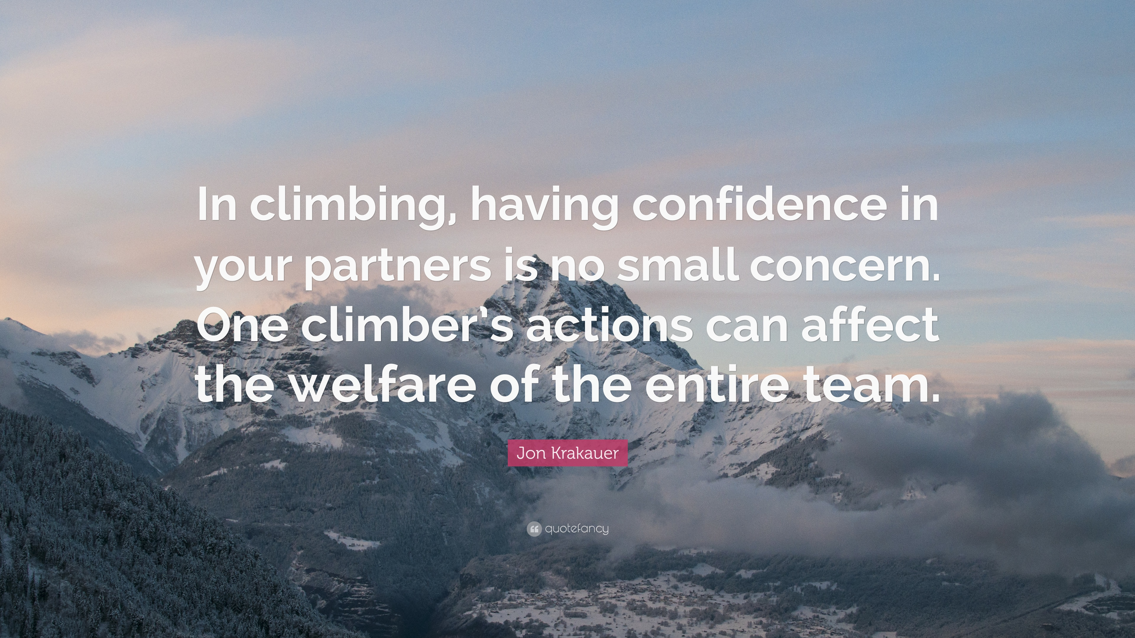 Jon Krakauer Quote In Climbing Having Confidence In Your Partners
