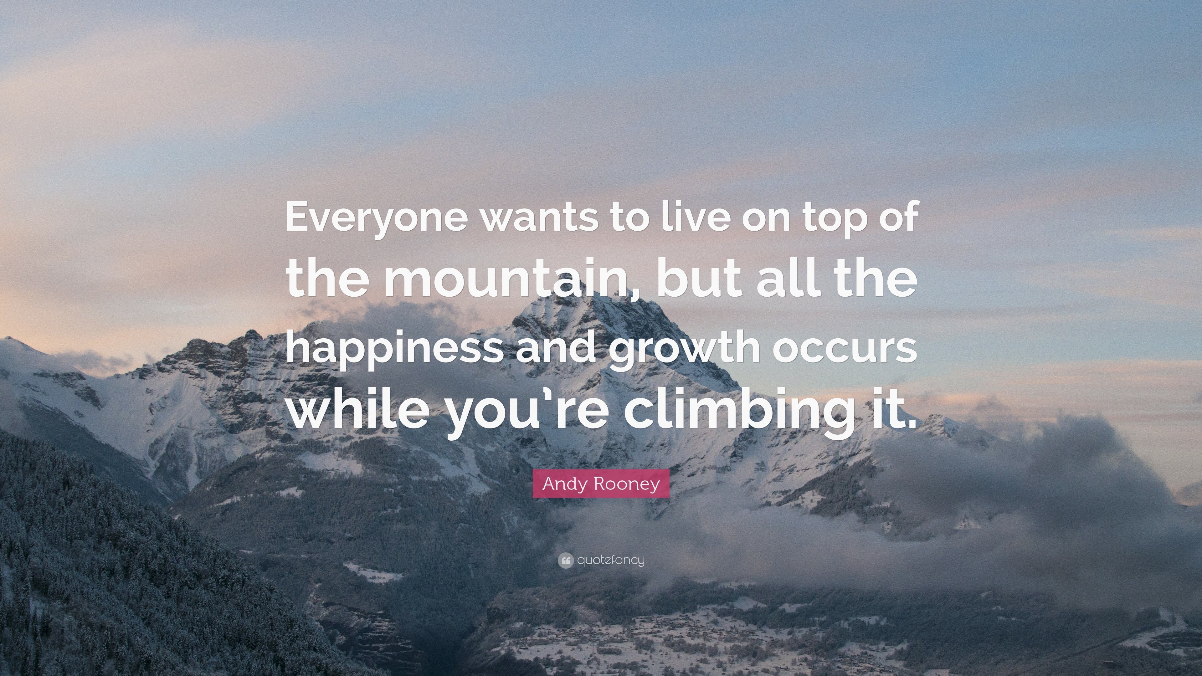 Andy Rooney Quote Everyone Wants To Live On Top Of The Mountain