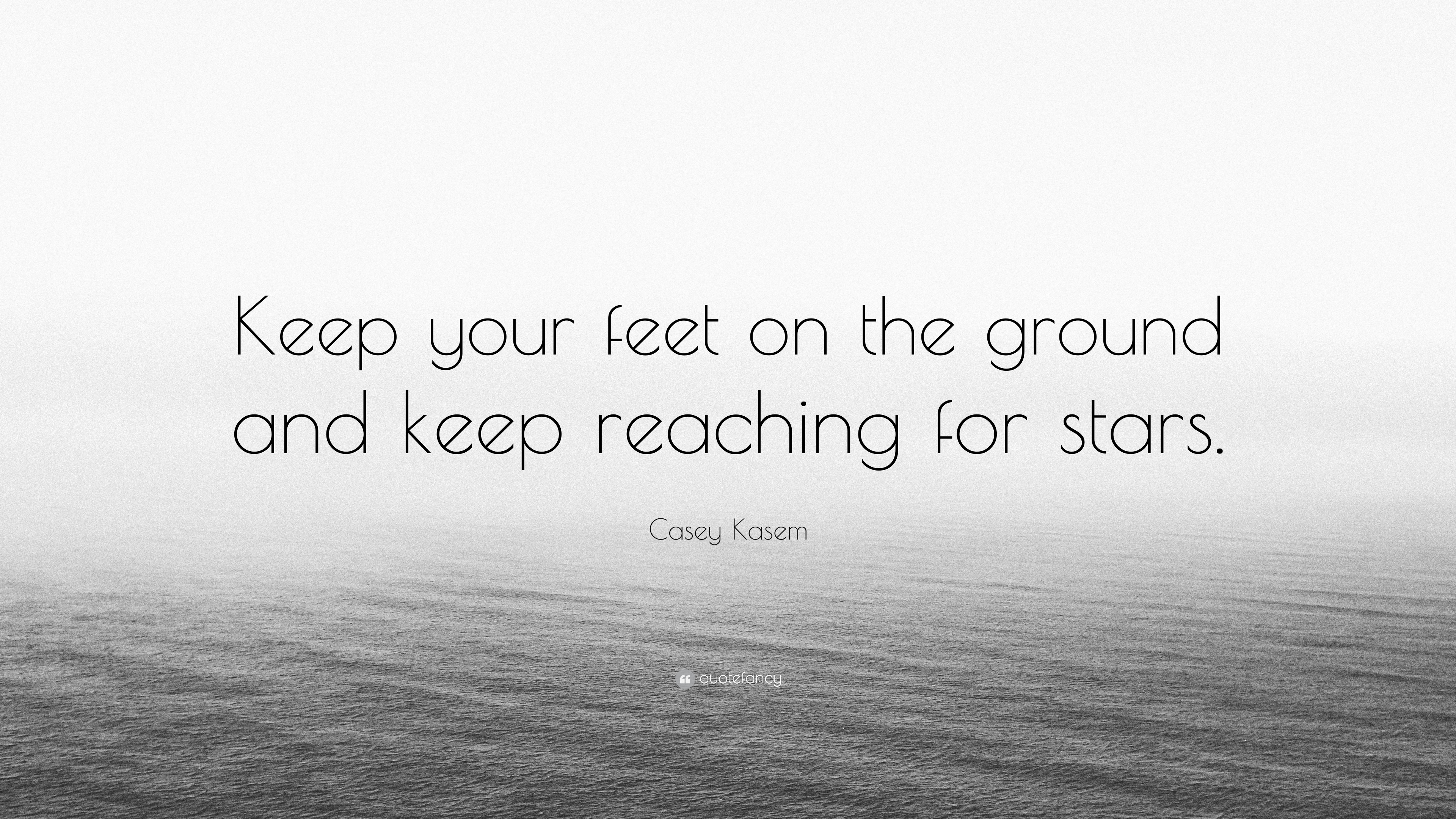 Casey Kasem Quote: Keep your feet on the ground and keep