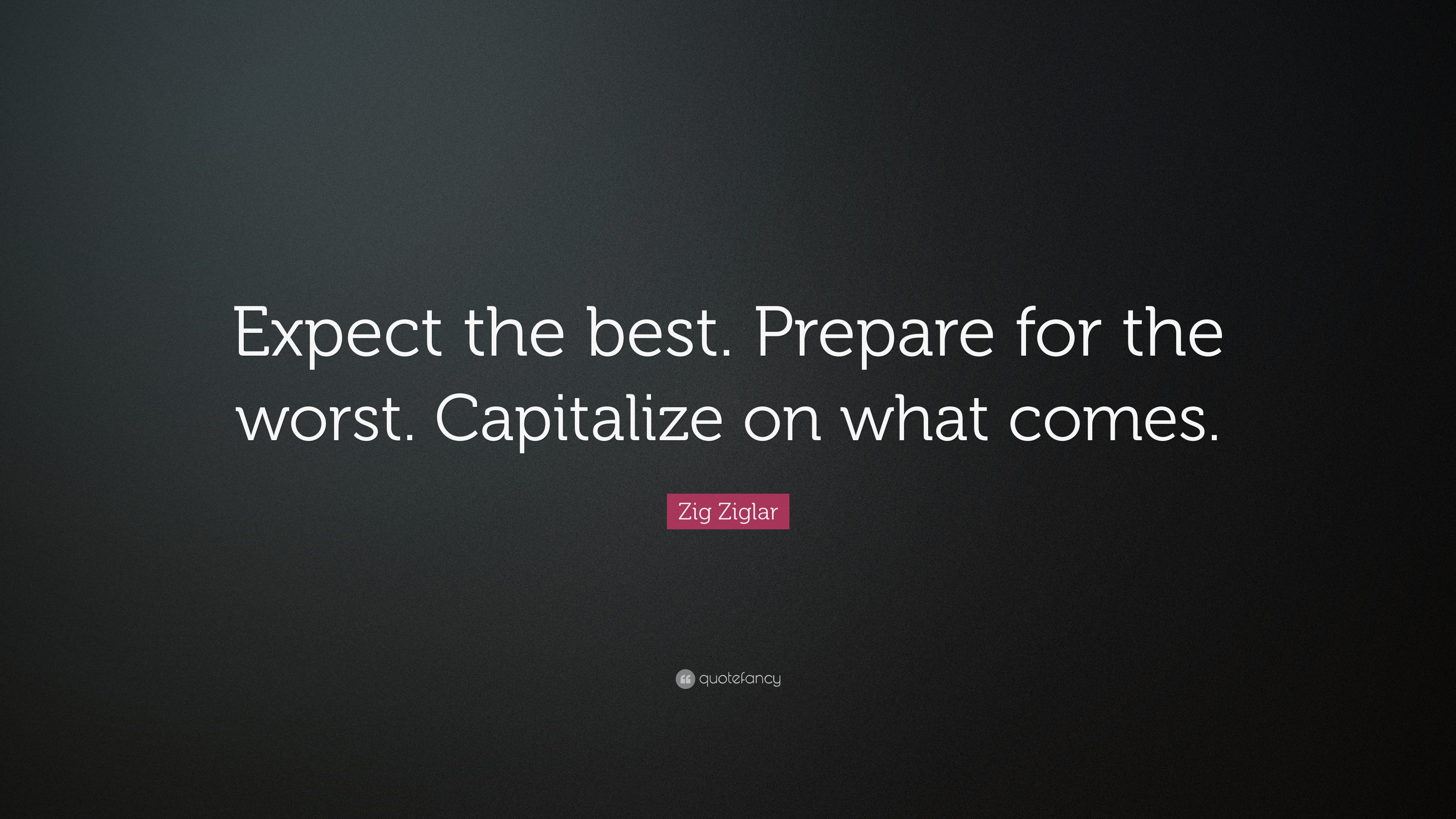 prepare for the worst The economy taught you to expect the worst, but have you ever prepared for the best.