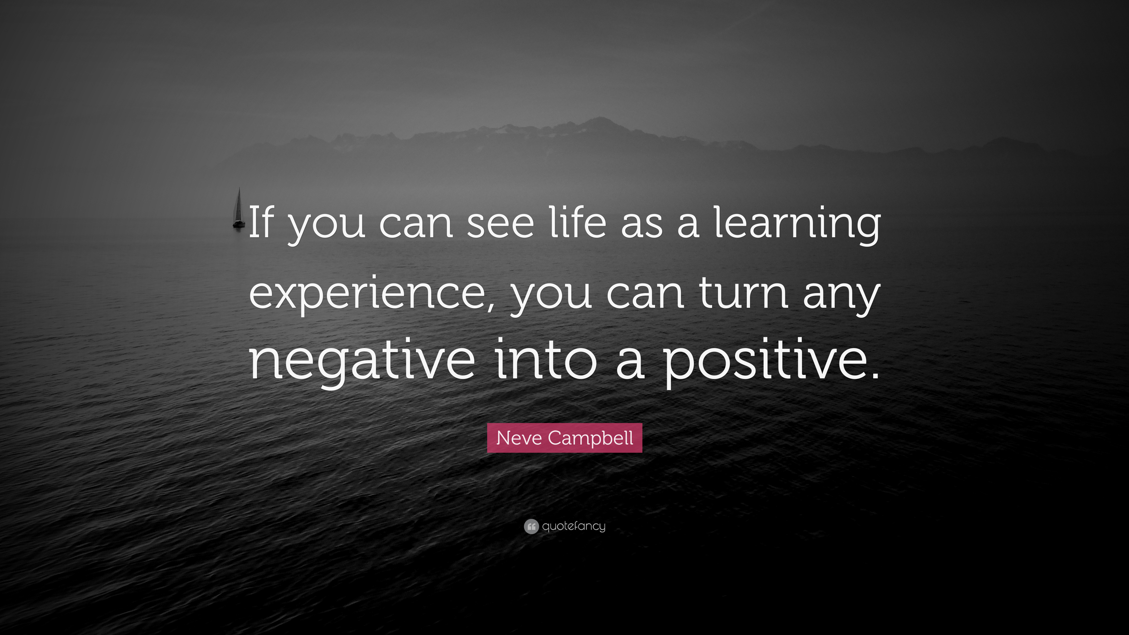 "neve campbell quote ""if you can see life as a learning experience"