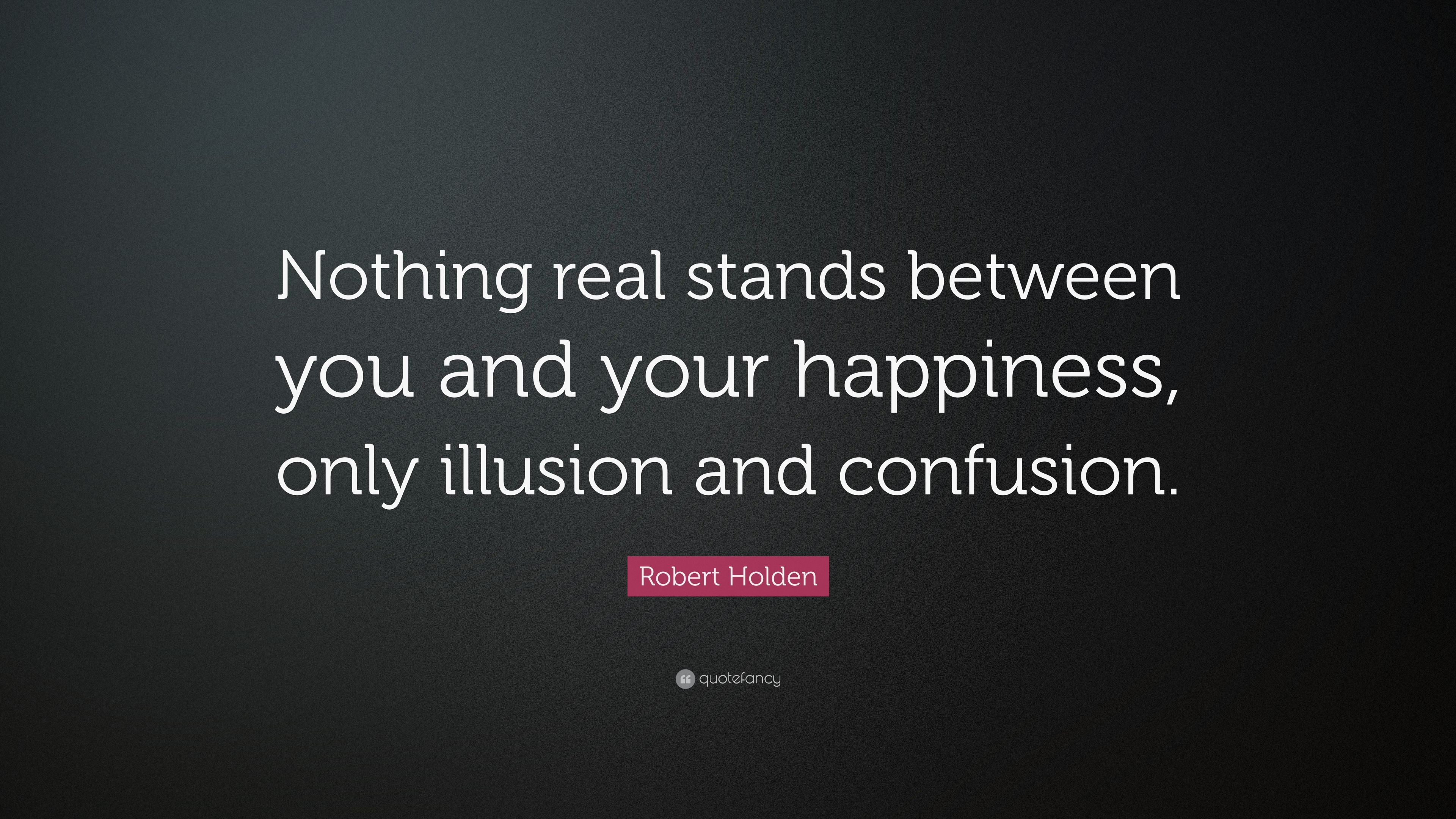 Robert Holden Quote Nothing Real Stands Between You And Your
