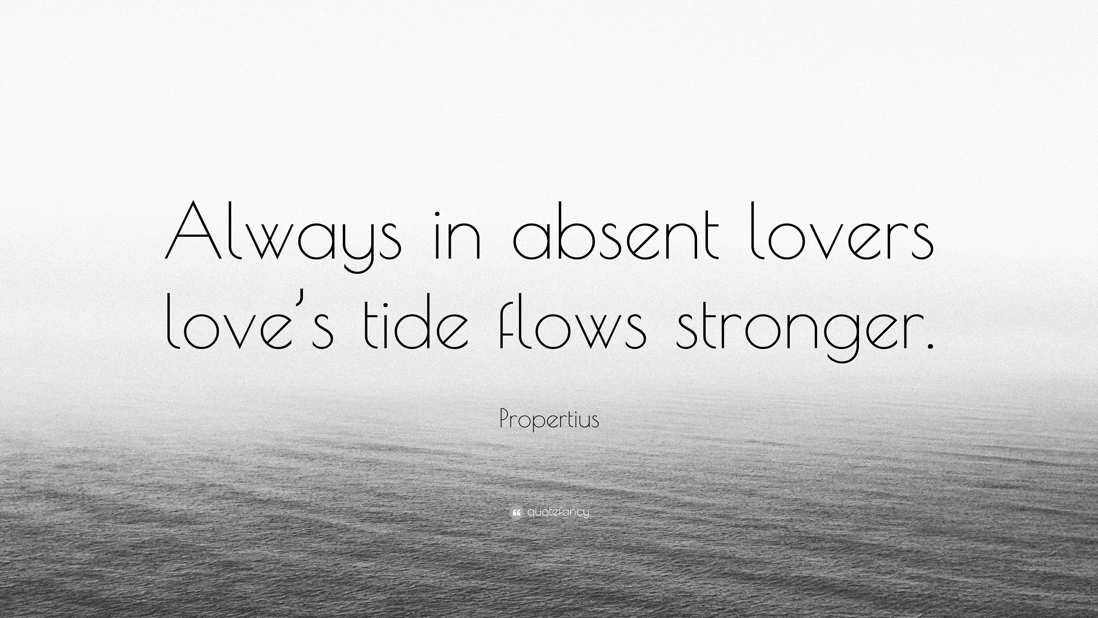 Propertius Quote Always In Absent Lovers Love S Tide Flows