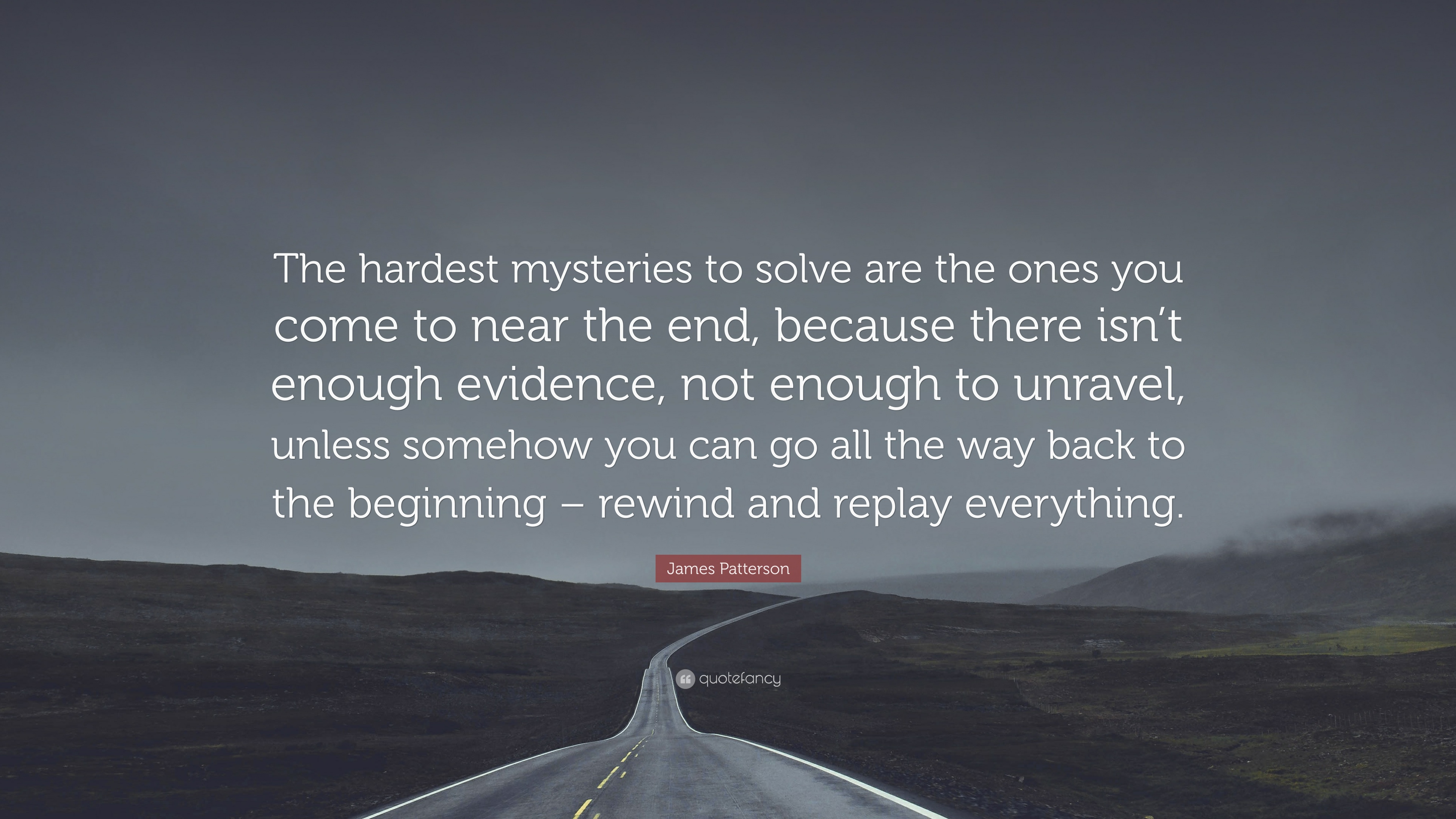 "James Patterson Quote: ""The Hardest Mysteries To Solve Are"