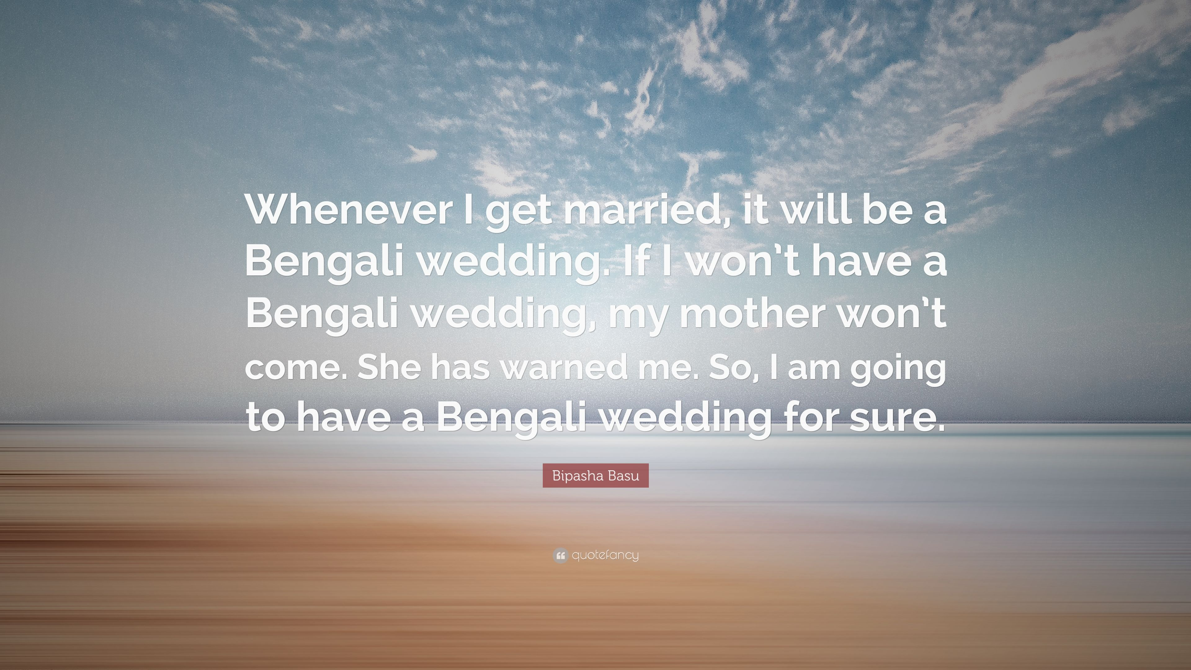 """bipasha basu quote """"whenever i get married it will be a bengali"""