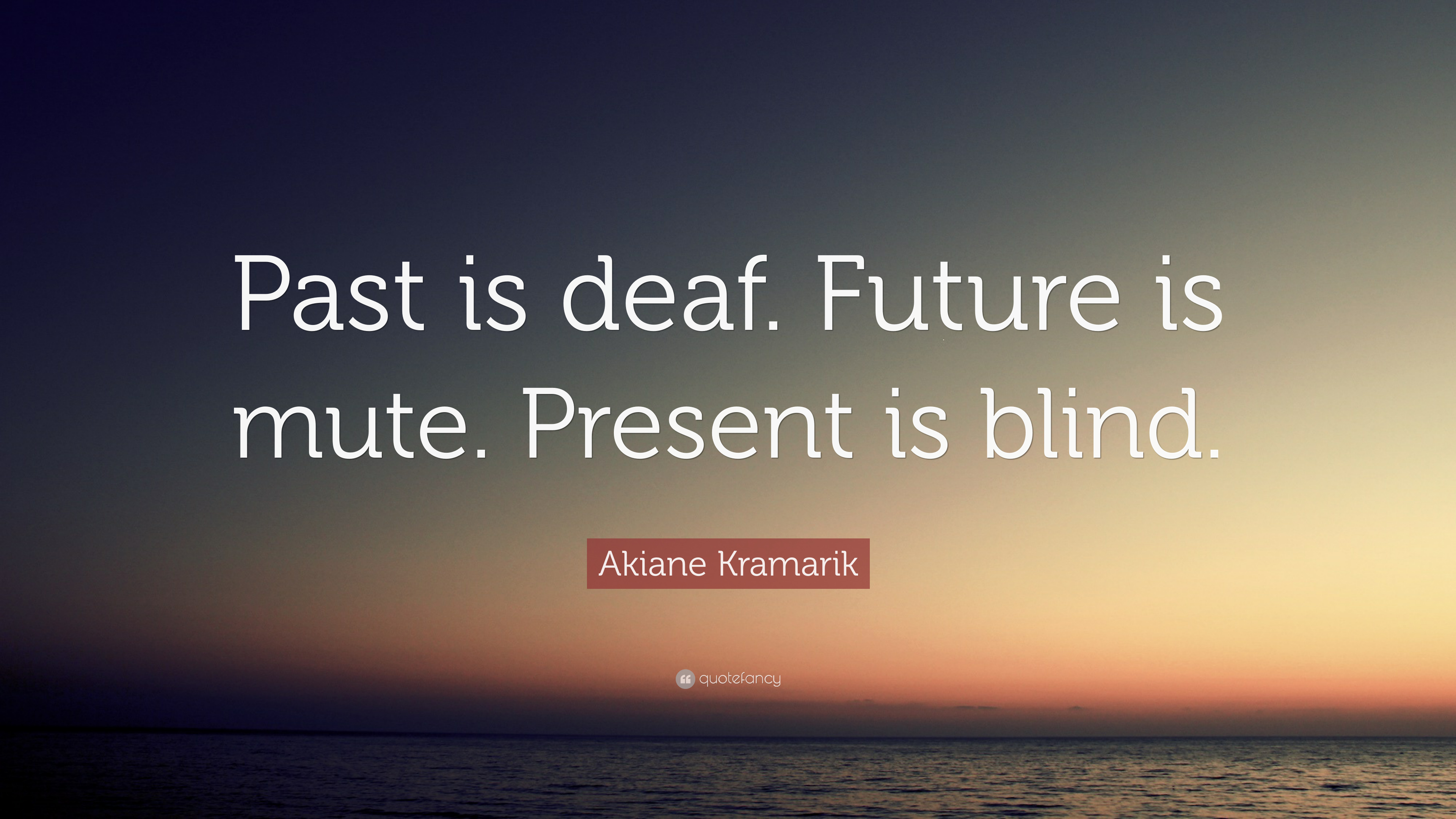 Akiane Kramarik Quote Past Is Deaf Future Is Mute Present Is