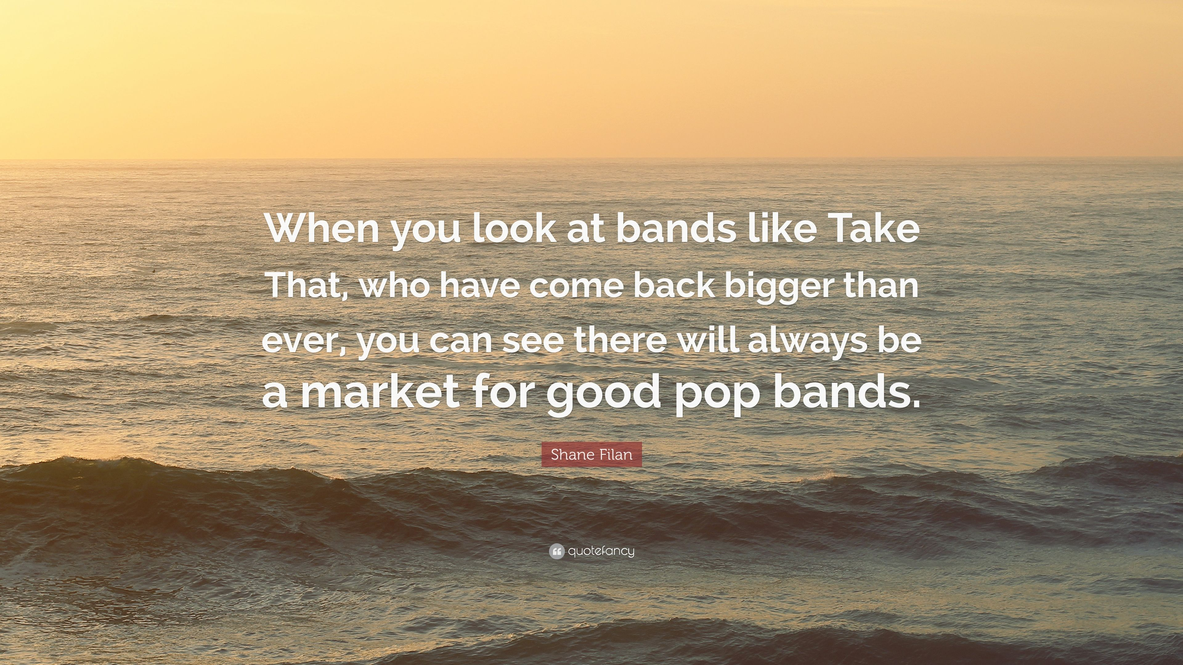 """Shane Filan Quote: """"When you look at bands like Take That"""
