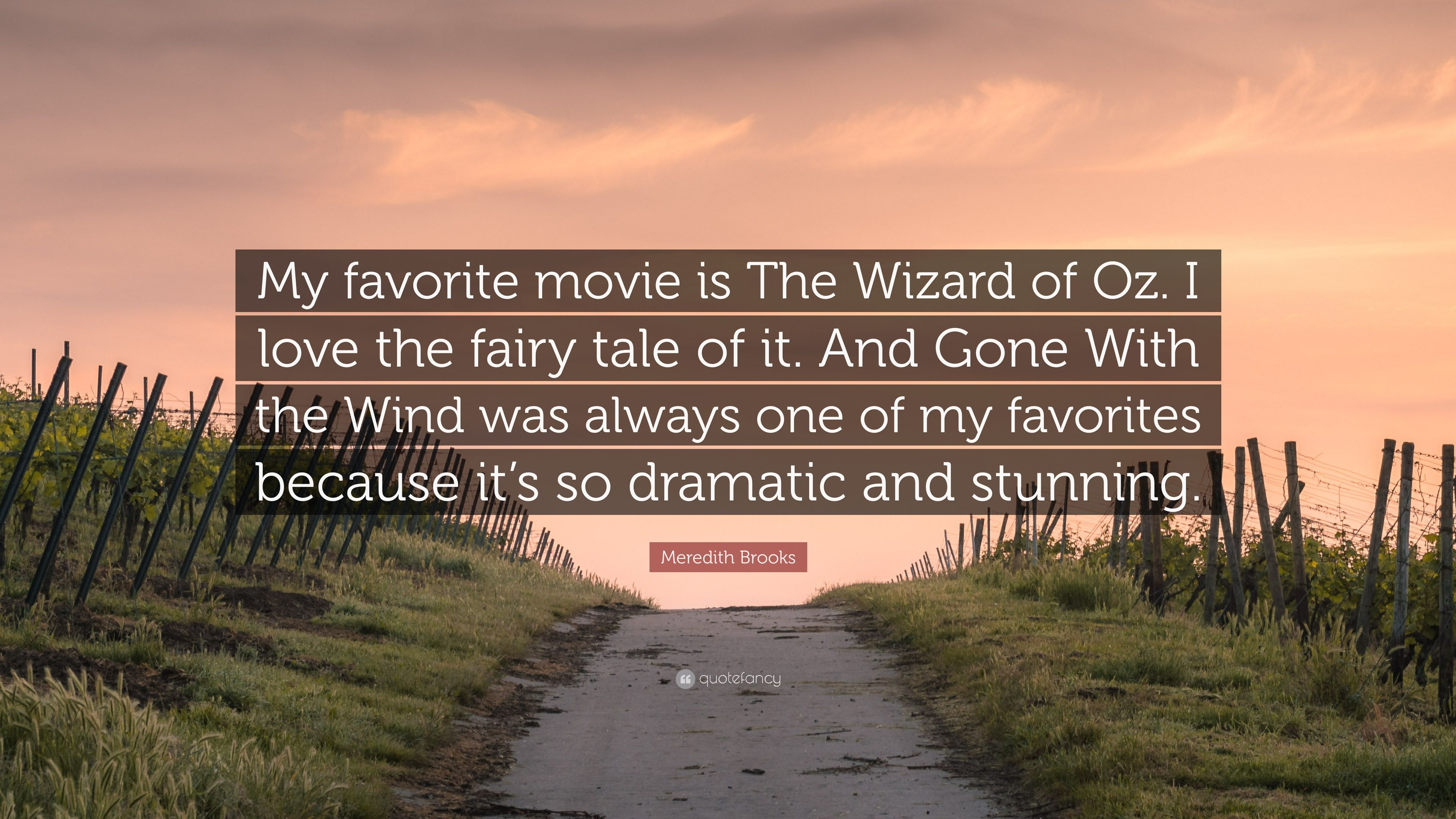 """Wizard Of Oz Love Quotes Meredith Brooks Quote """"My Favorite Movie Is The Wizard Of Ozi"""