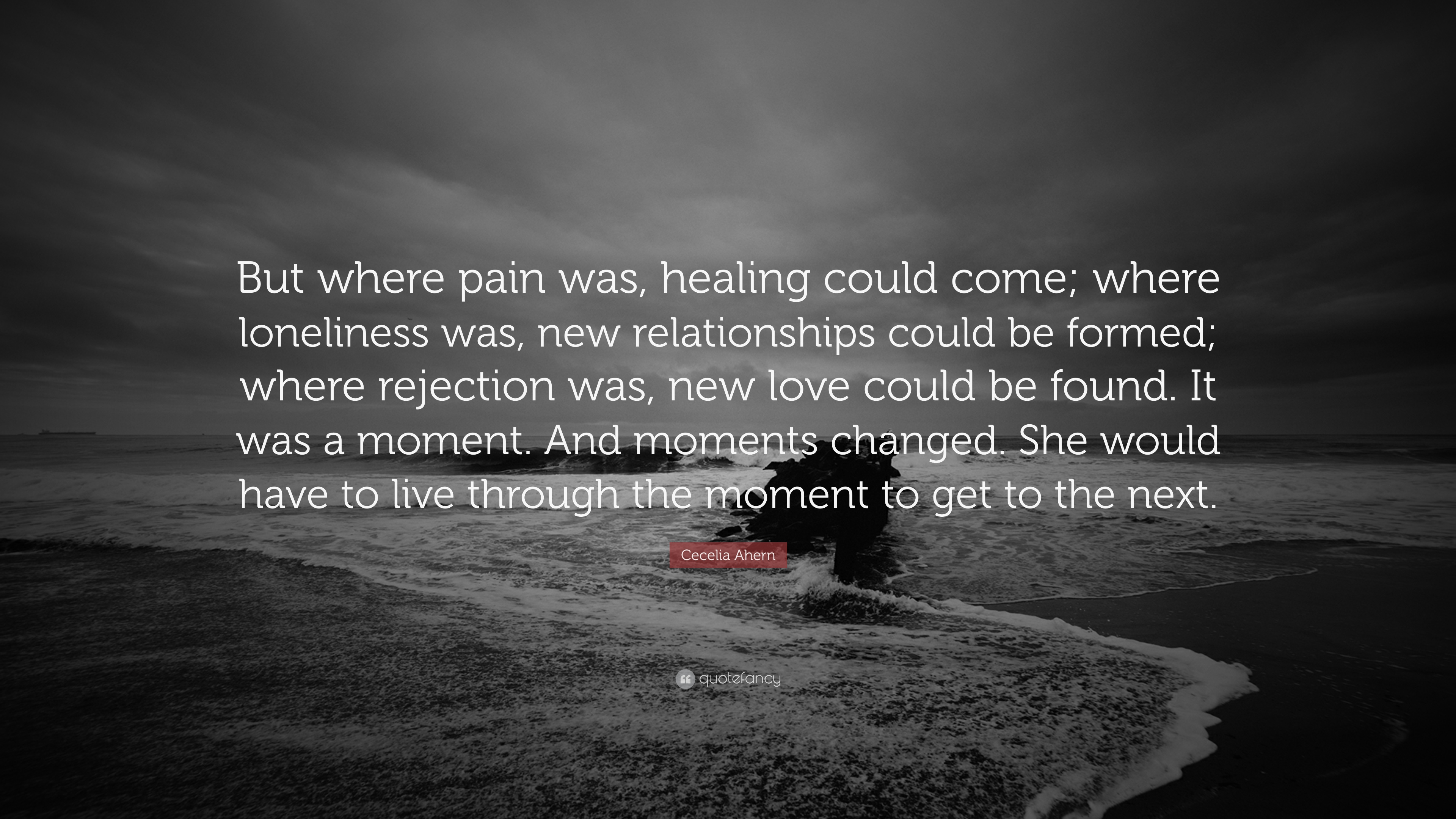 Cecelia Ahern Quote But Where Pain Was Healing Could Come Where